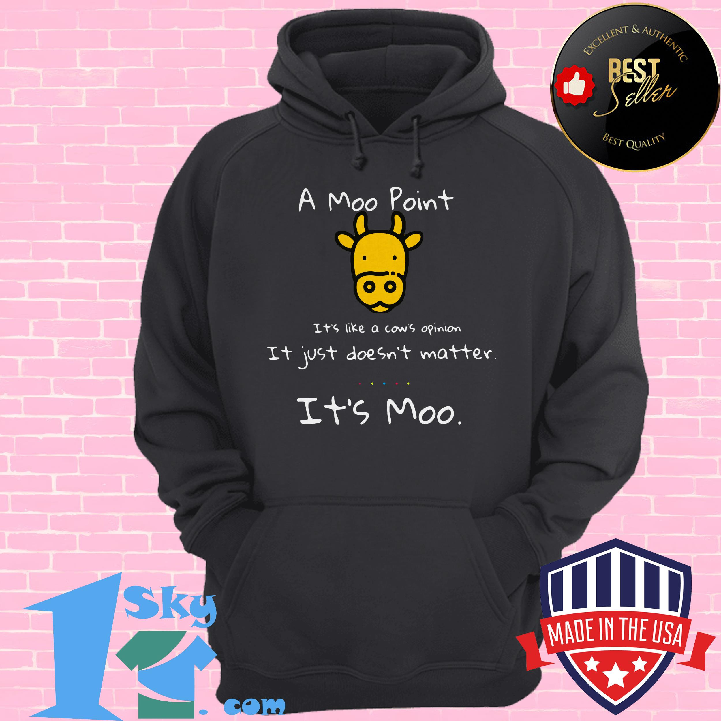a moo point its like a cows opinion it just doesnt matter its moo hoodie - A moo point its like a cows opinion it just doesn't matter it's moo shirt