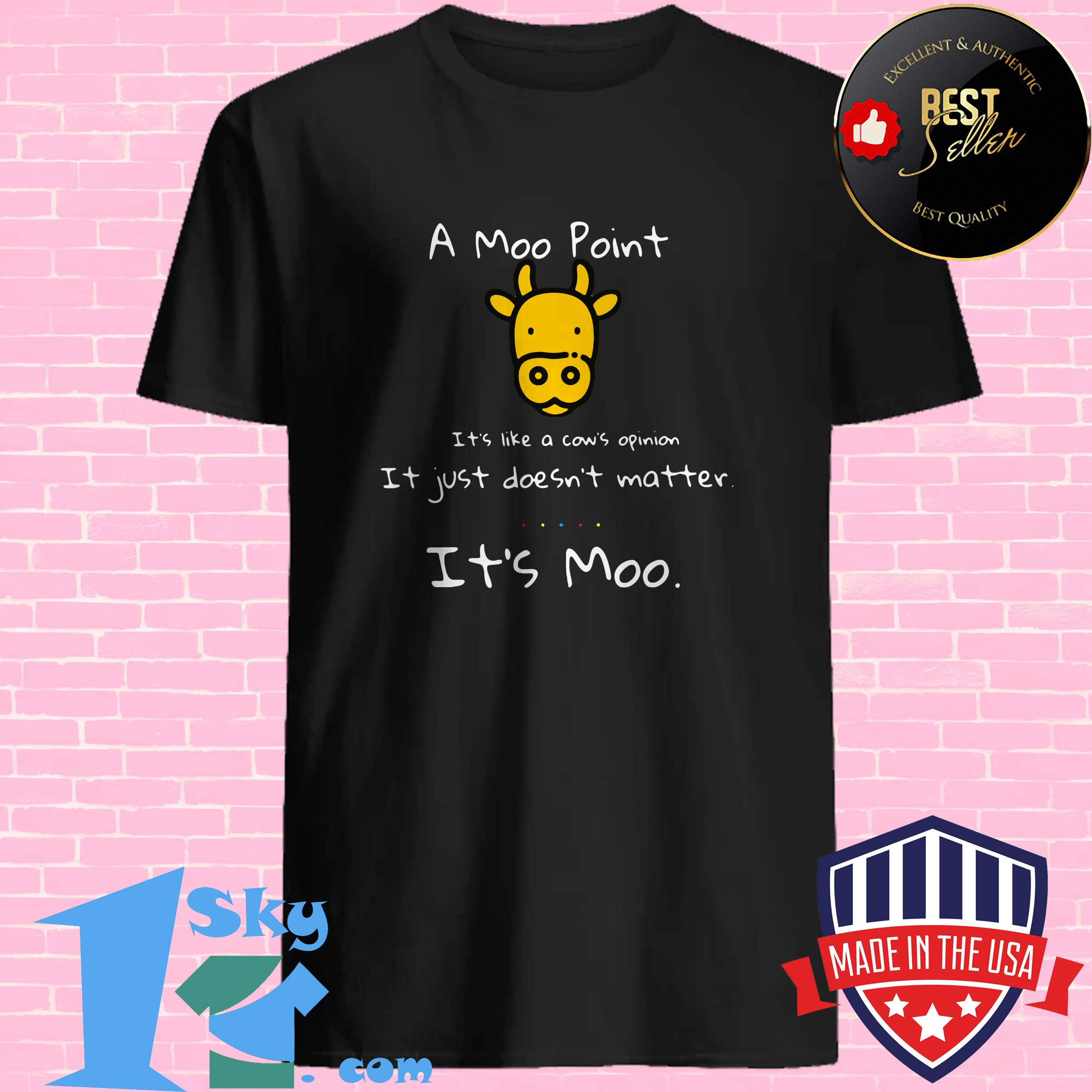 A moo point its like a cows opinion it just doesn't matter it's moo shirt