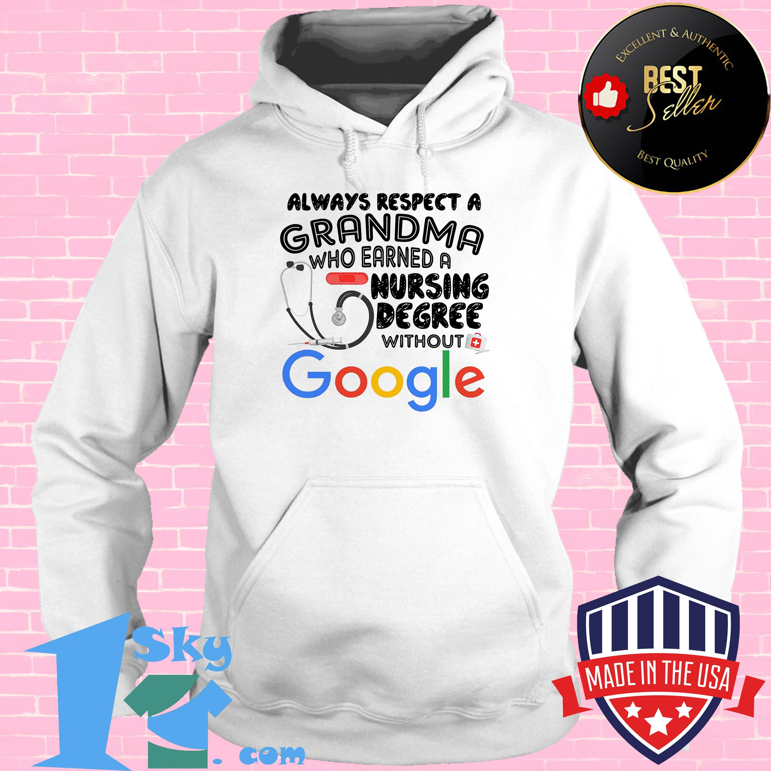 always respect a grandma who earned a nursing degree without google hoodie - Always Respect A Grandma Who Earned A Nursing Degree Without Google Shirt