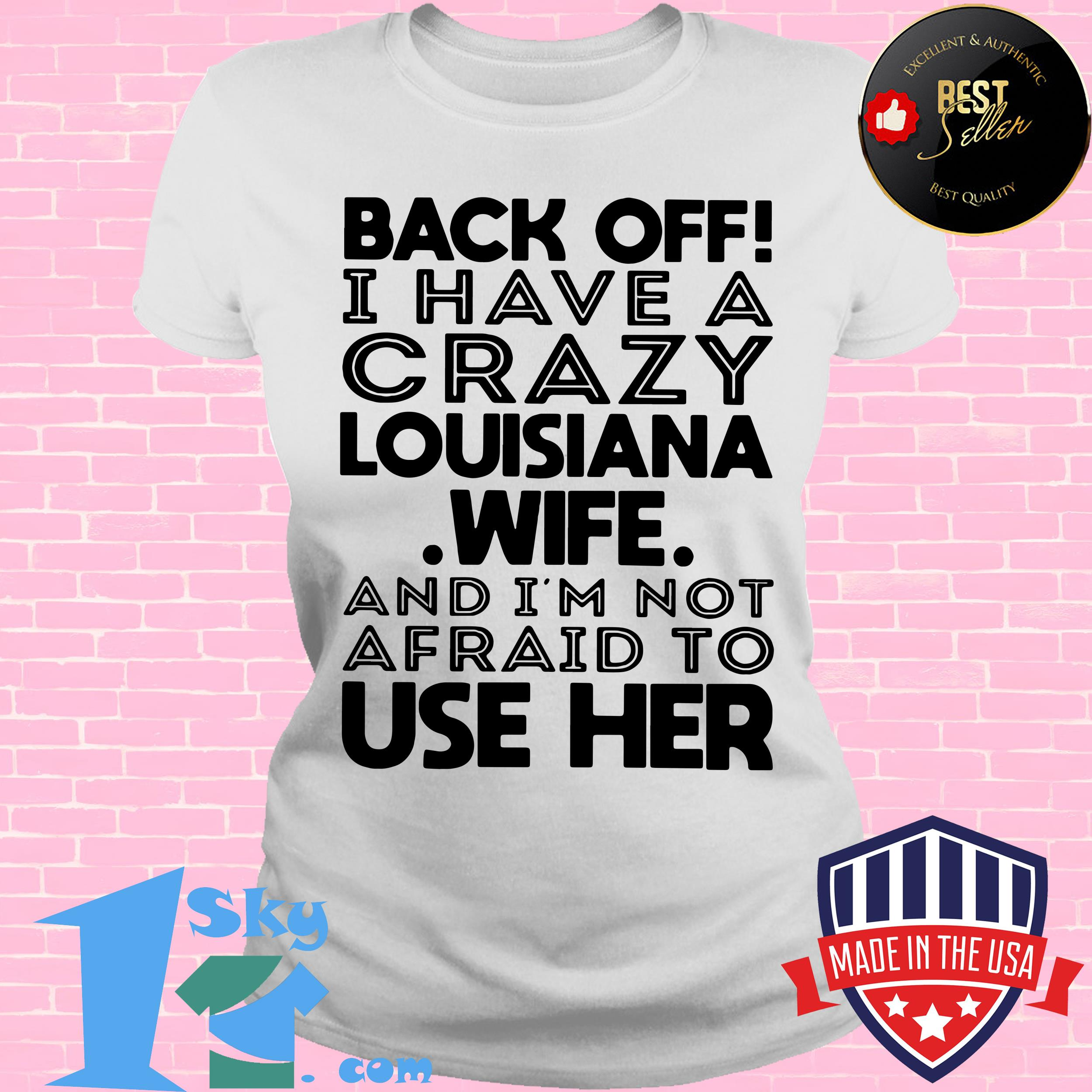 back off i have a crazy louisiana wife and i am not afraid to use her ladies tee - Back Off I Have A Crazy Louisiana Wife And I Am Not Afraid To Use Her shirt