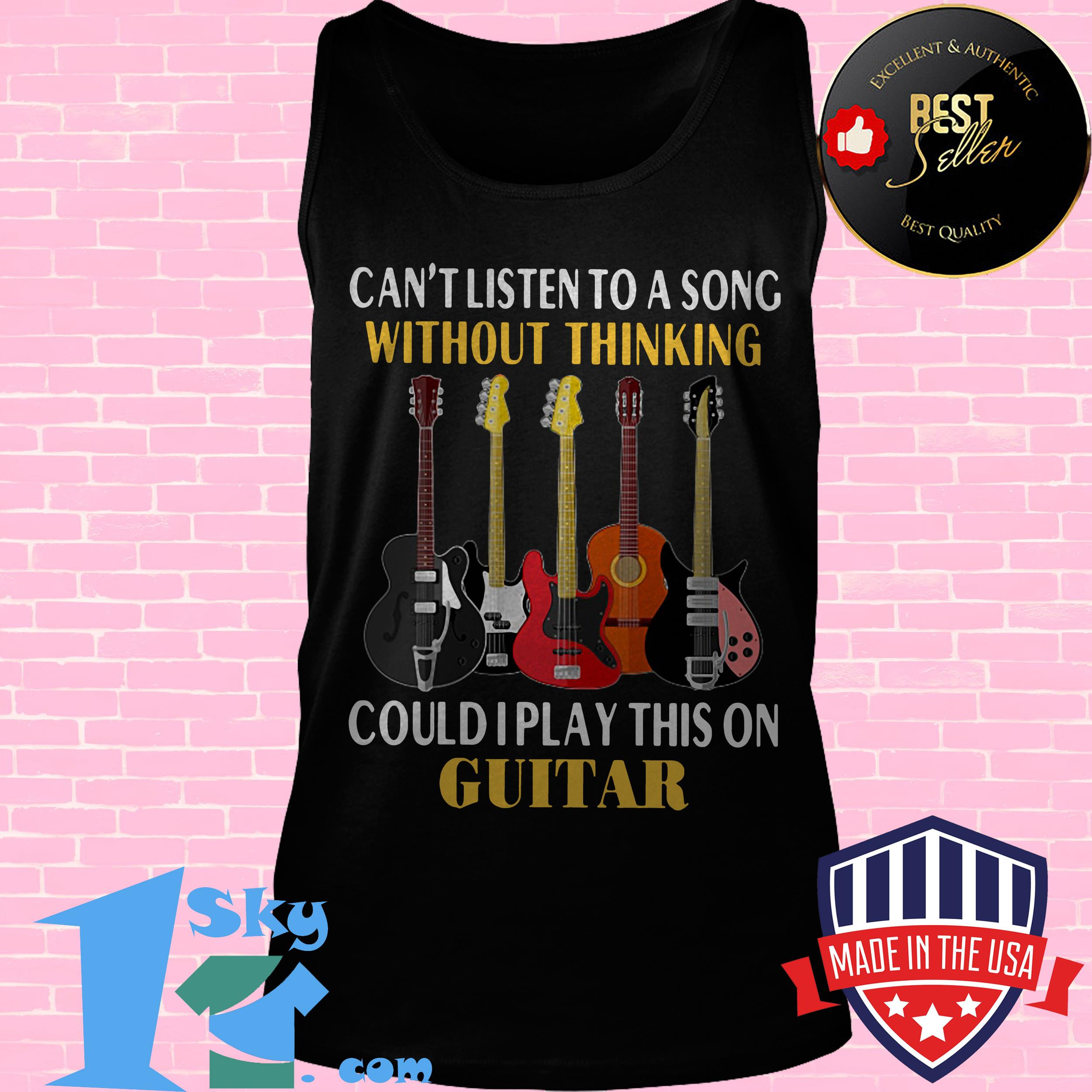 cant listen to a song without thinking could i play this on guitar tank top - Can't Listen To A Song Without Thinking Could I Play This On Guitar shirt