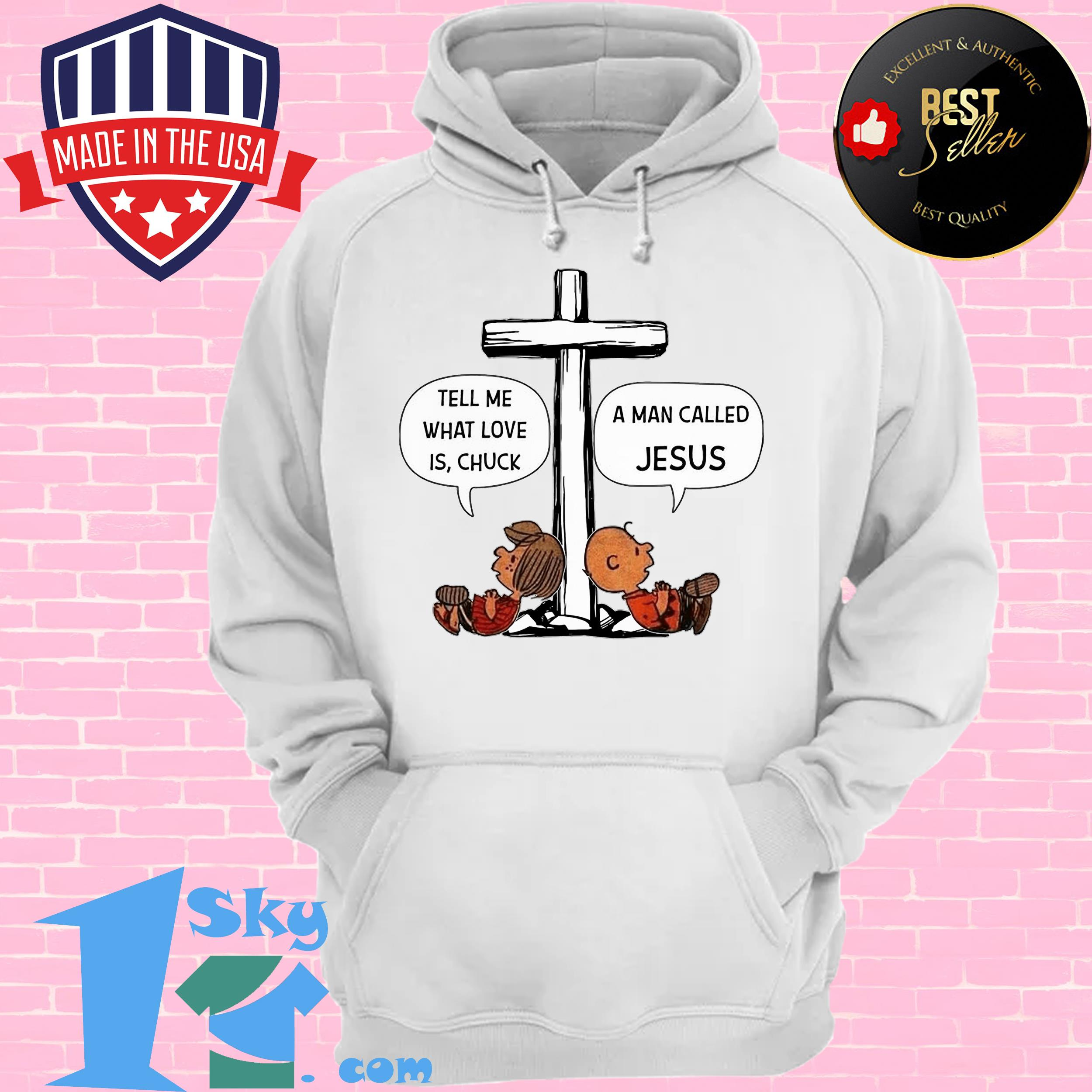 charlie brown tell me what love is chuck a man called jesus hoodie - Charlie Brown Tell me what love is chuck a man called Jesus shirt