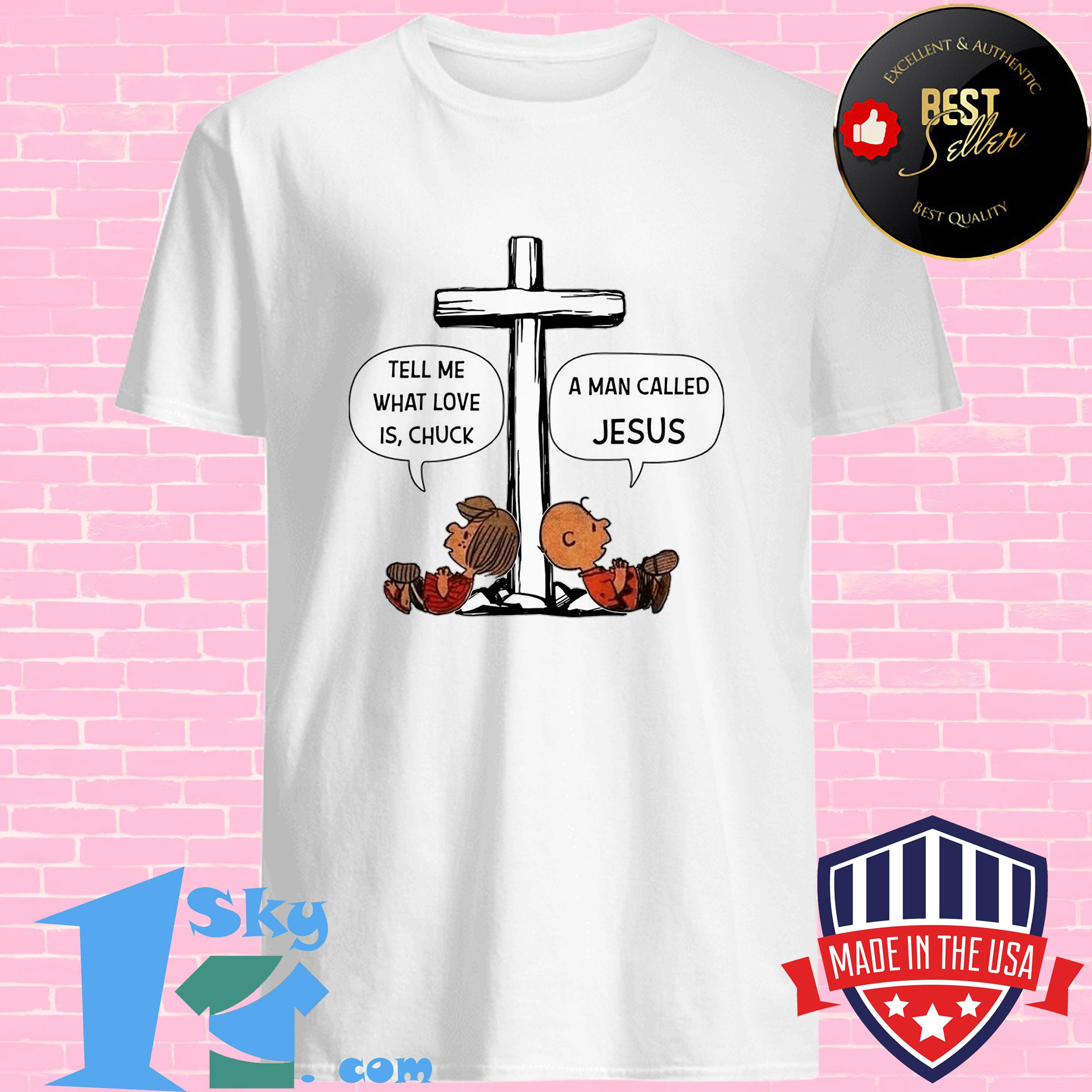 charlie brown tell me what love is chuck a man called jesus shirt - Charlie Brown Tell me what love is chuck a man called Jesus shirt