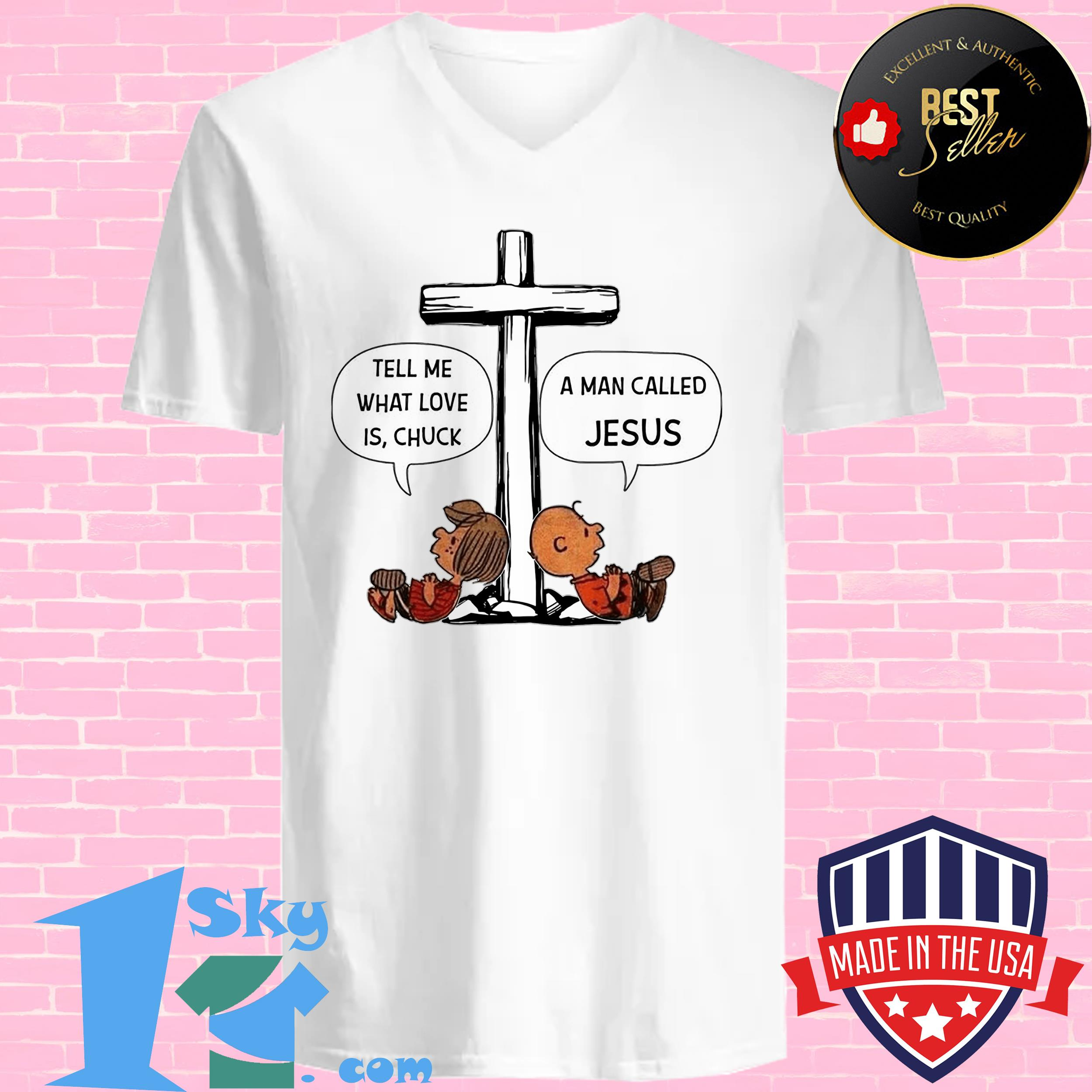 charlie brown tell me what love is chuck a man called jesus v neck - Charlie Brown Tell me what love is chuck a man called Jesus shirt