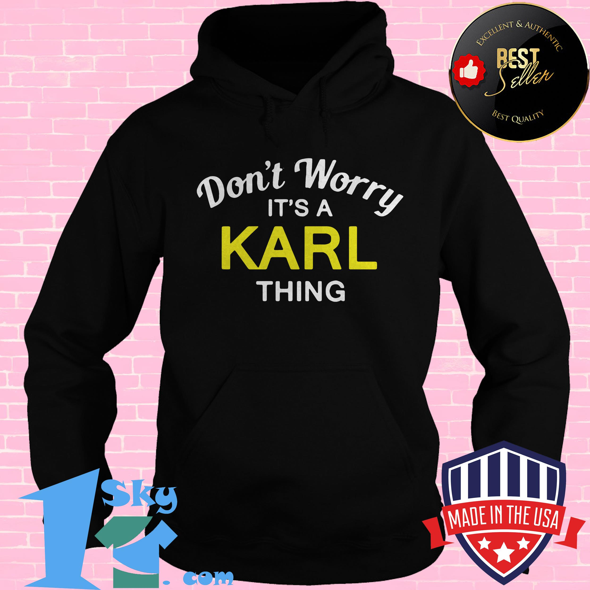 dont worry its a karl thing hoodie - Don't Worry It's a Karl Thing shirt