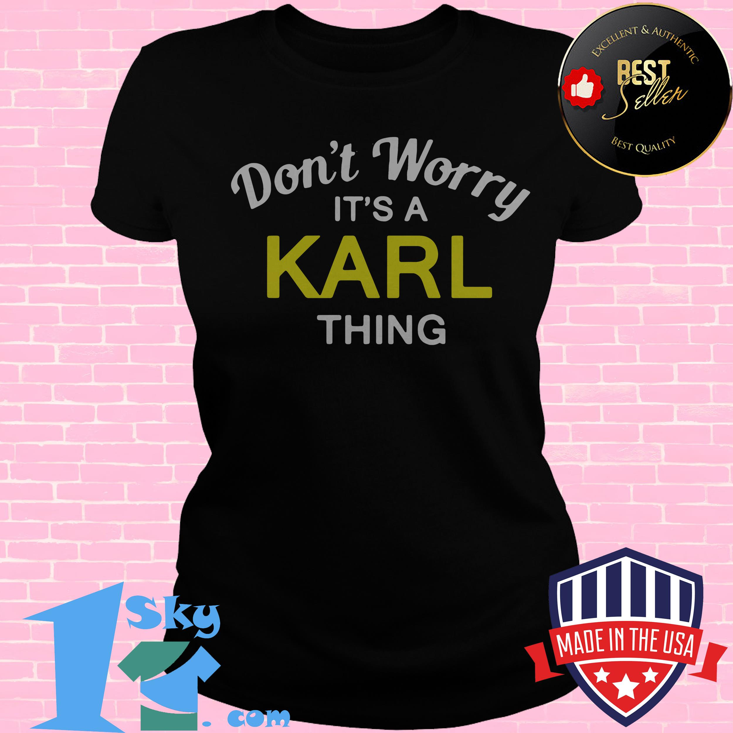 dont worry its a karl thing ladies tee - Don't Worry It's a Karl Thing shirt