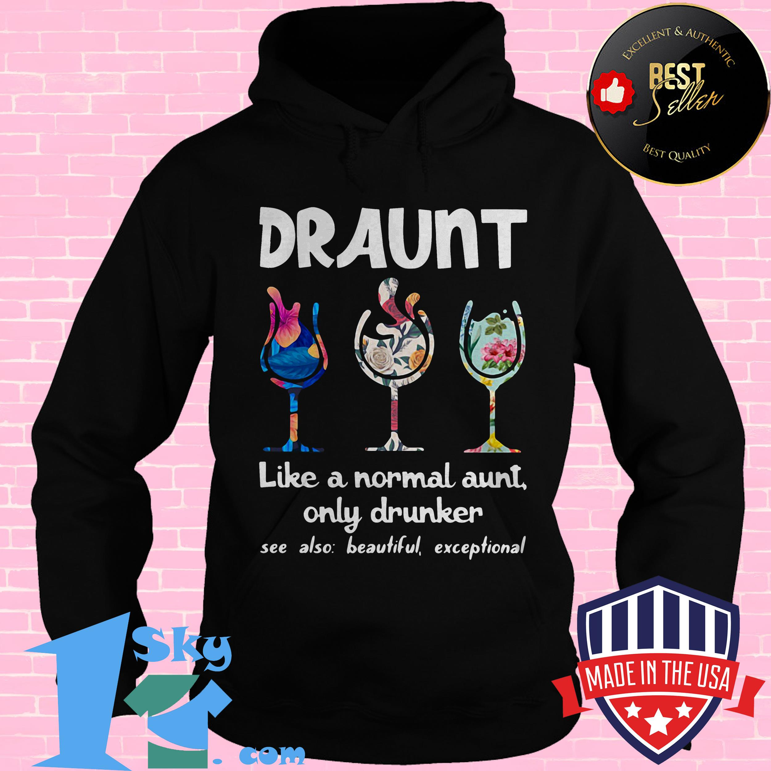 Draunt Like A Normal Aunt Only Drunker See Also Beautiful Exceptional Wine Lover Shirt