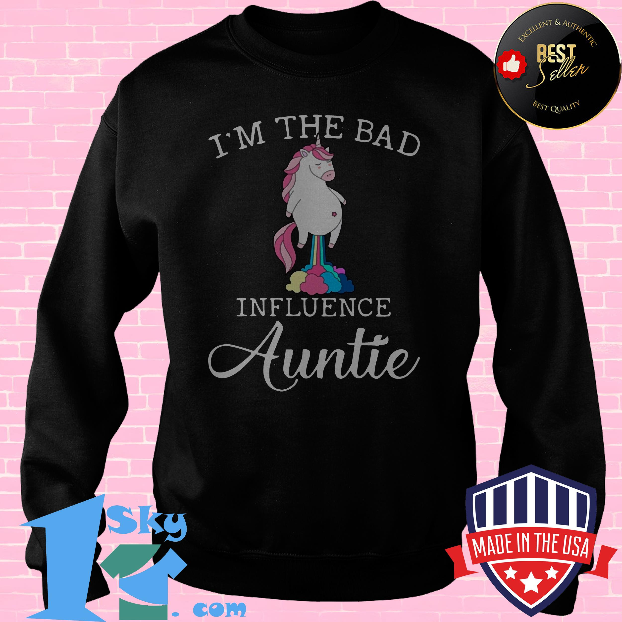 im the bad influence auntie fart unicorn sweatshirt - I'm The Bad Influence Auntie Fart Unicorn shirt