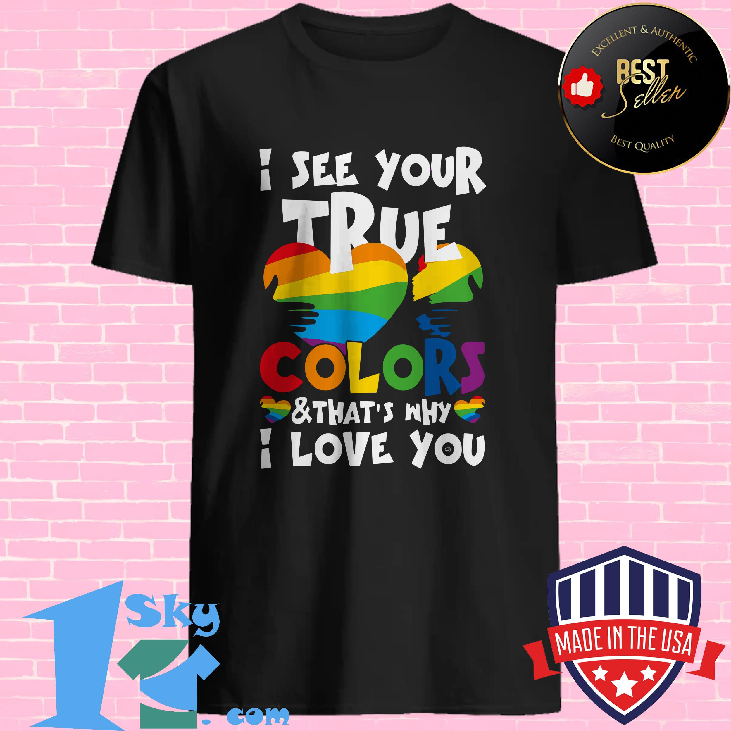 LGBT Pride 2019 I see you true colors that's why I love you shirt