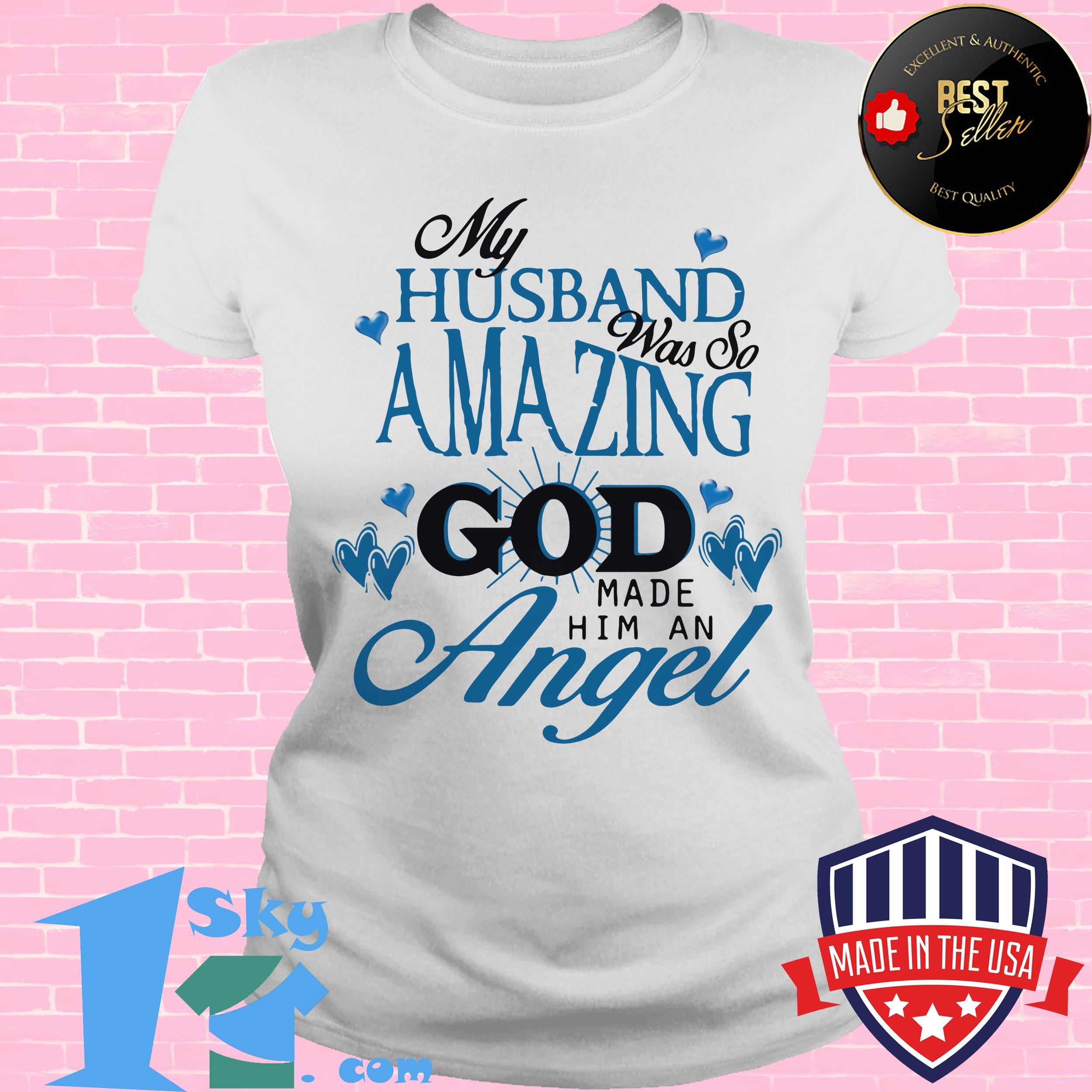 my husband was so amazing god made him an angel ladies tee - My Husband Was So Amazing God Made Him An Angel Shirt