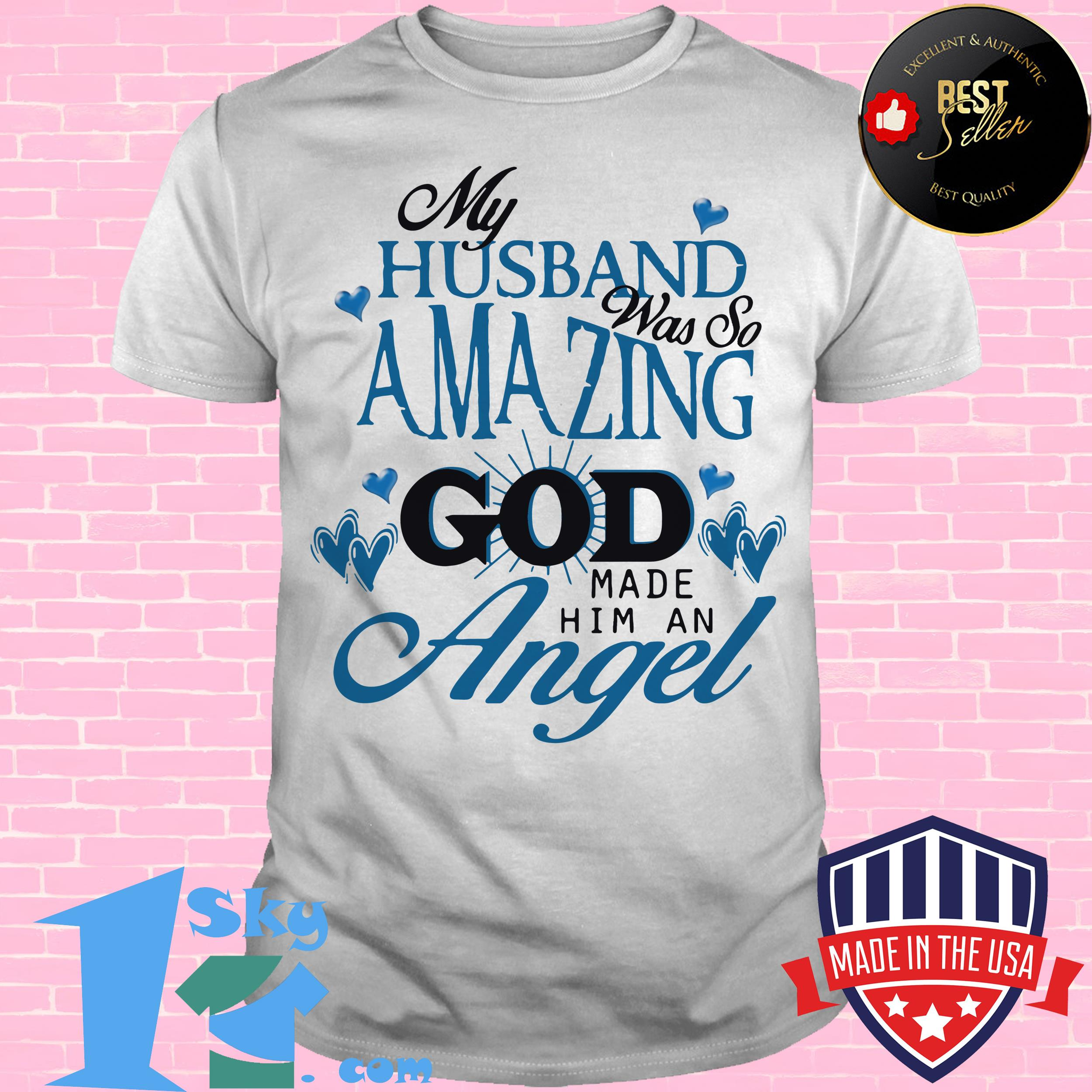 My Husband Was So Amazing God Made Him An Angel Shirt