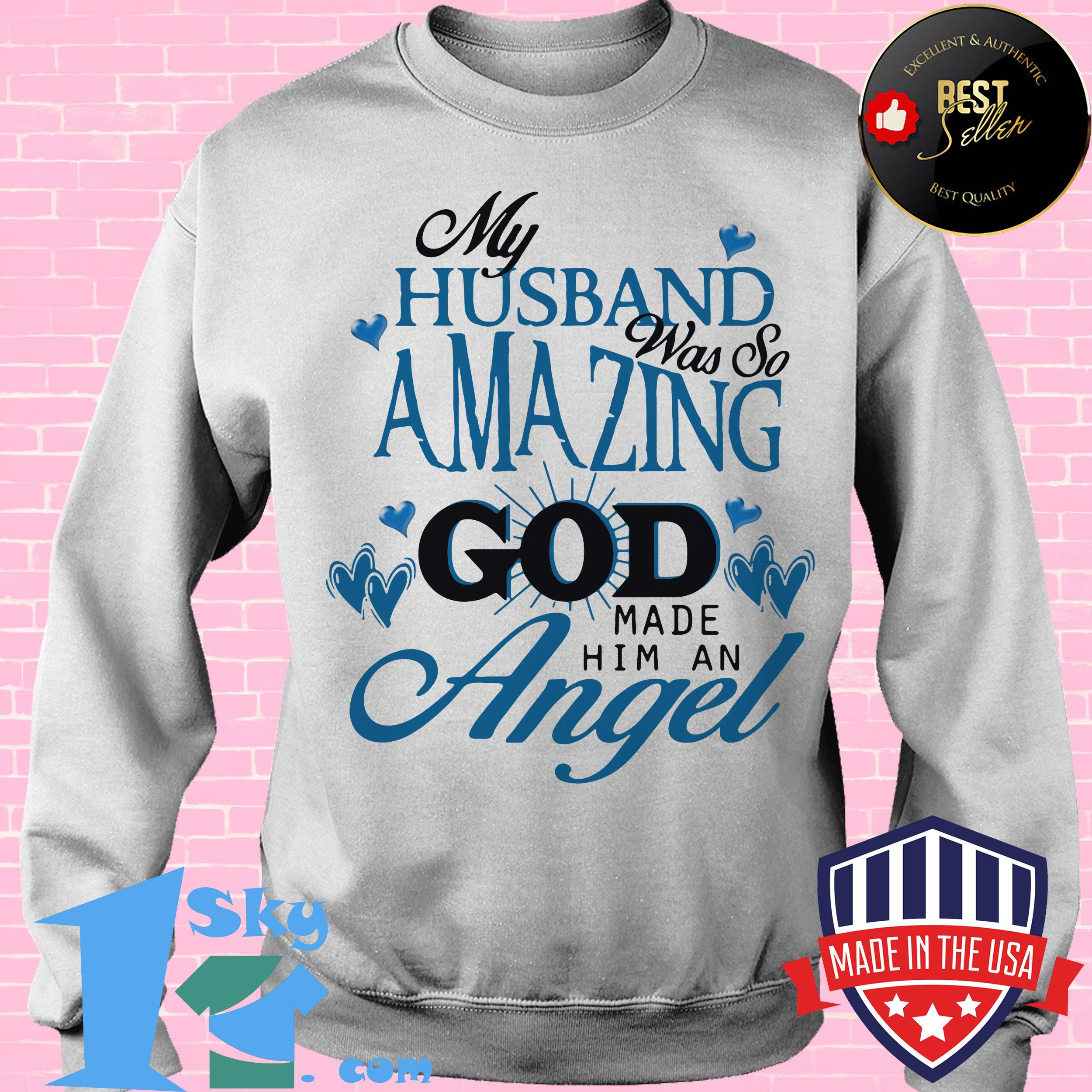 my husband was so amazing god made him an angel sweatshirt - My Husband Was So Amazing God Made Him An Angel Shirt