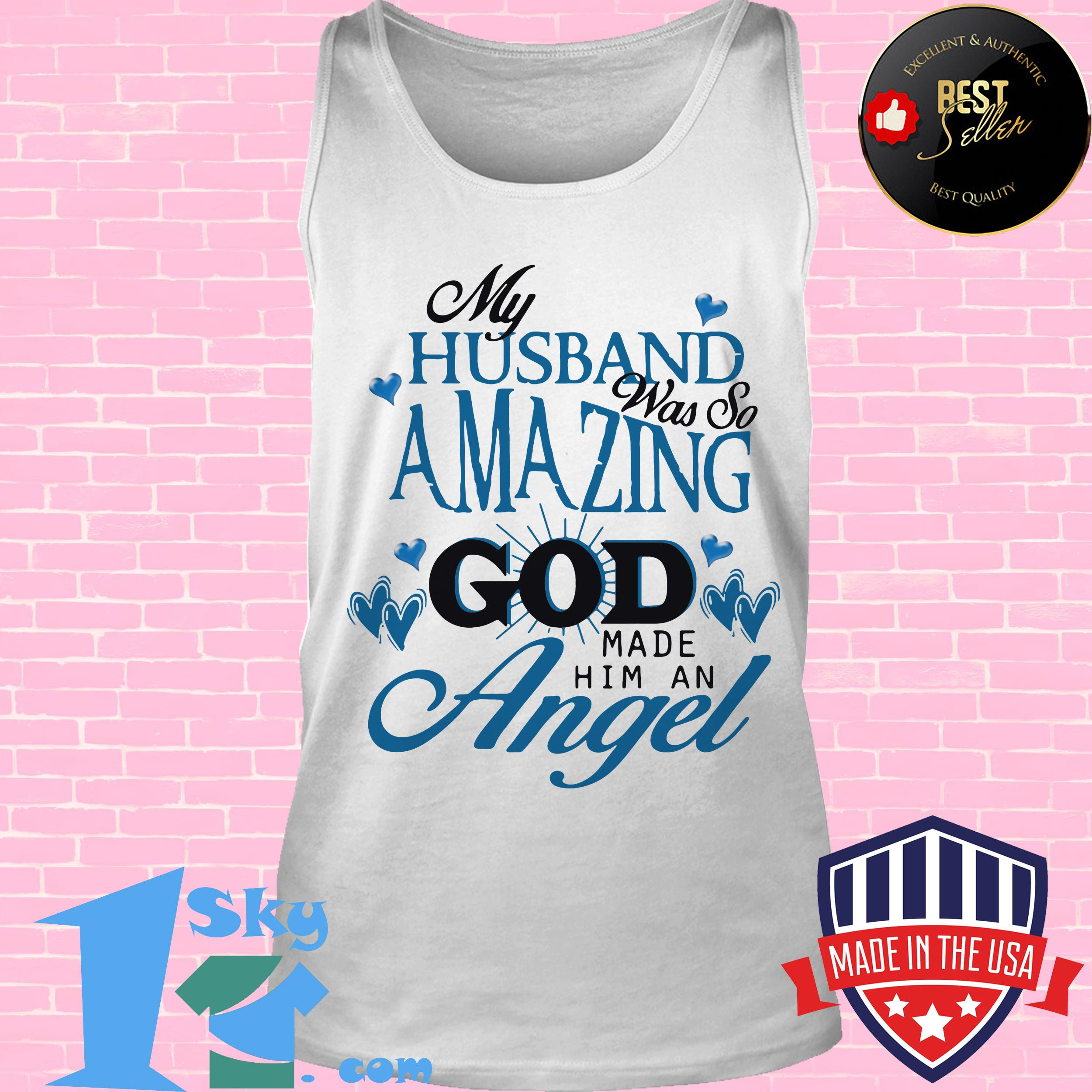 my husband was so amazing god made him an angel tank top - My Husband Was So Amazing God Made Him An Angel Shirt