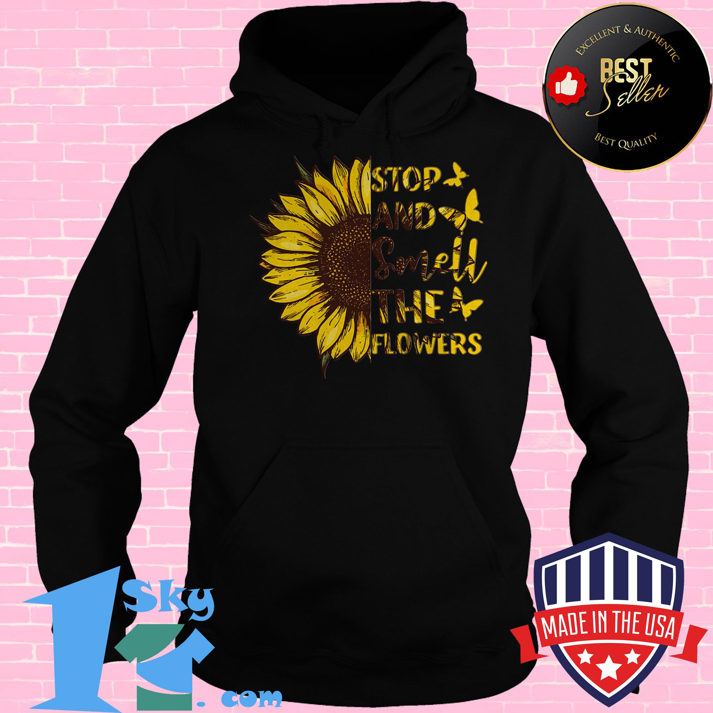 butterfly and sunflower stop and smell the flowers hoodie - Butterfly and Sunflower Stop And Smell The Flowers shirt