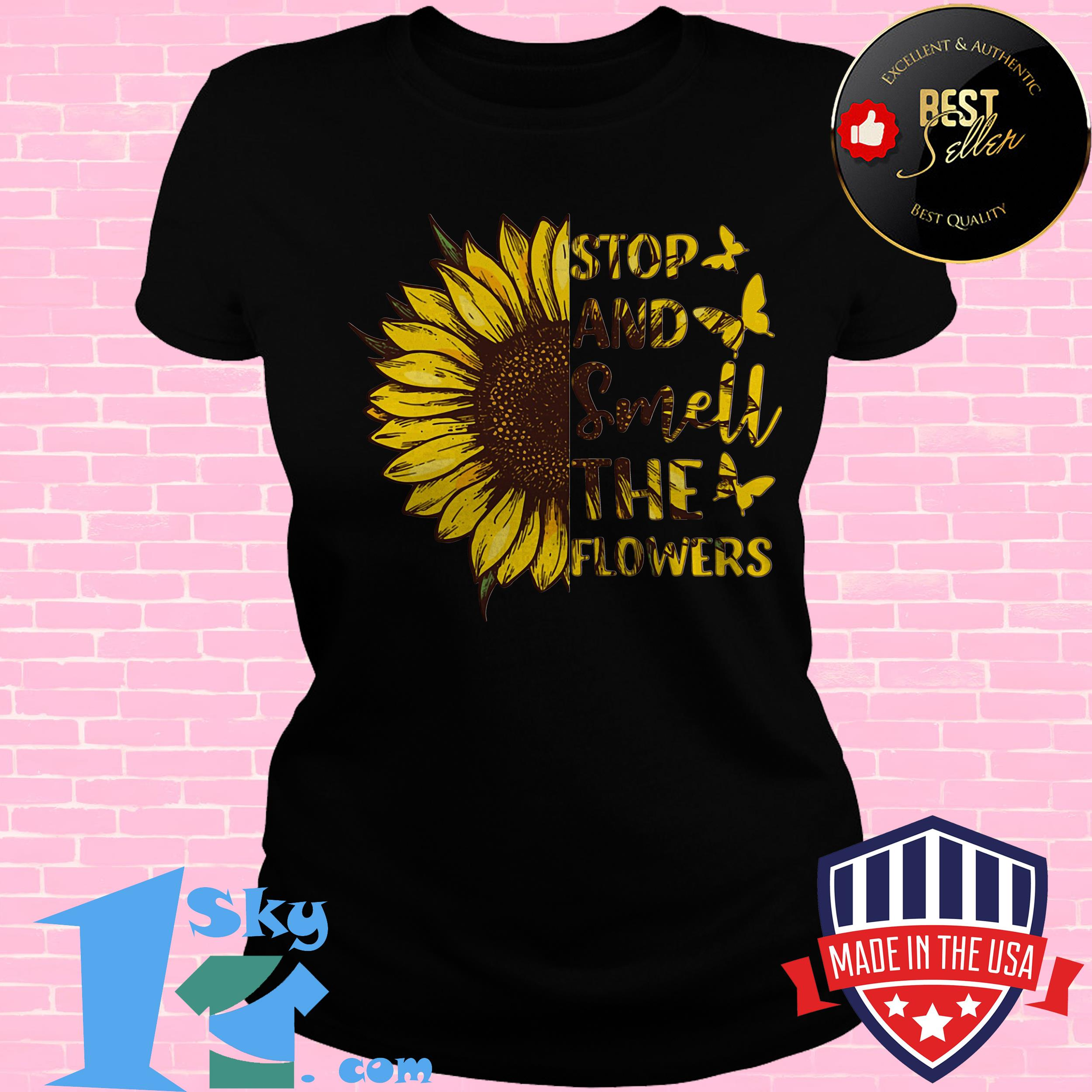 butterfly and sunflower stop and smell the flowers ladies tee - Butterfly and Sunflower Stop And Smell The Flowers shirt