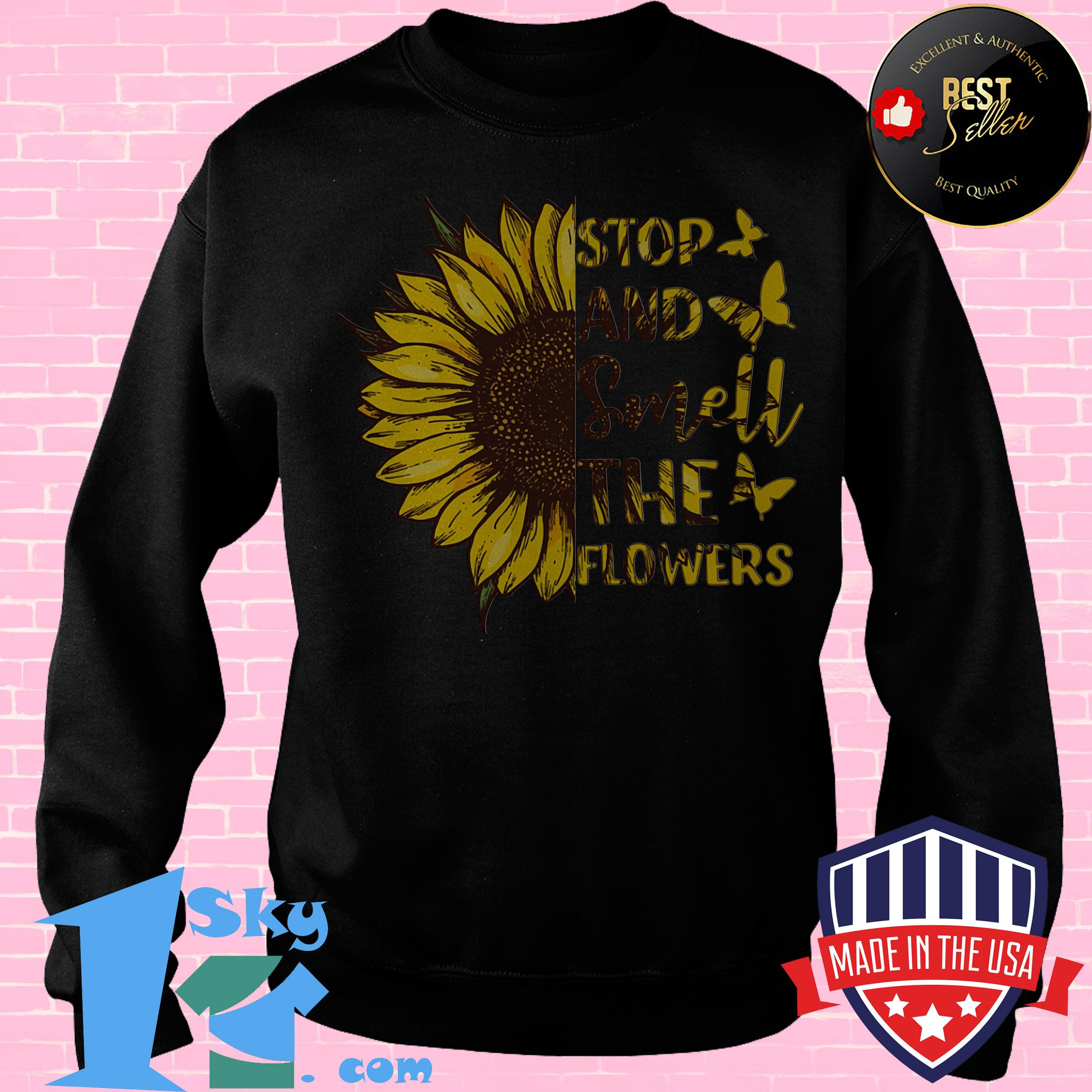 butterfly and sunflower stop and smell the flowers sweatshirt - Butterfly and Sunflower Stop And Smell The Flowers shirt