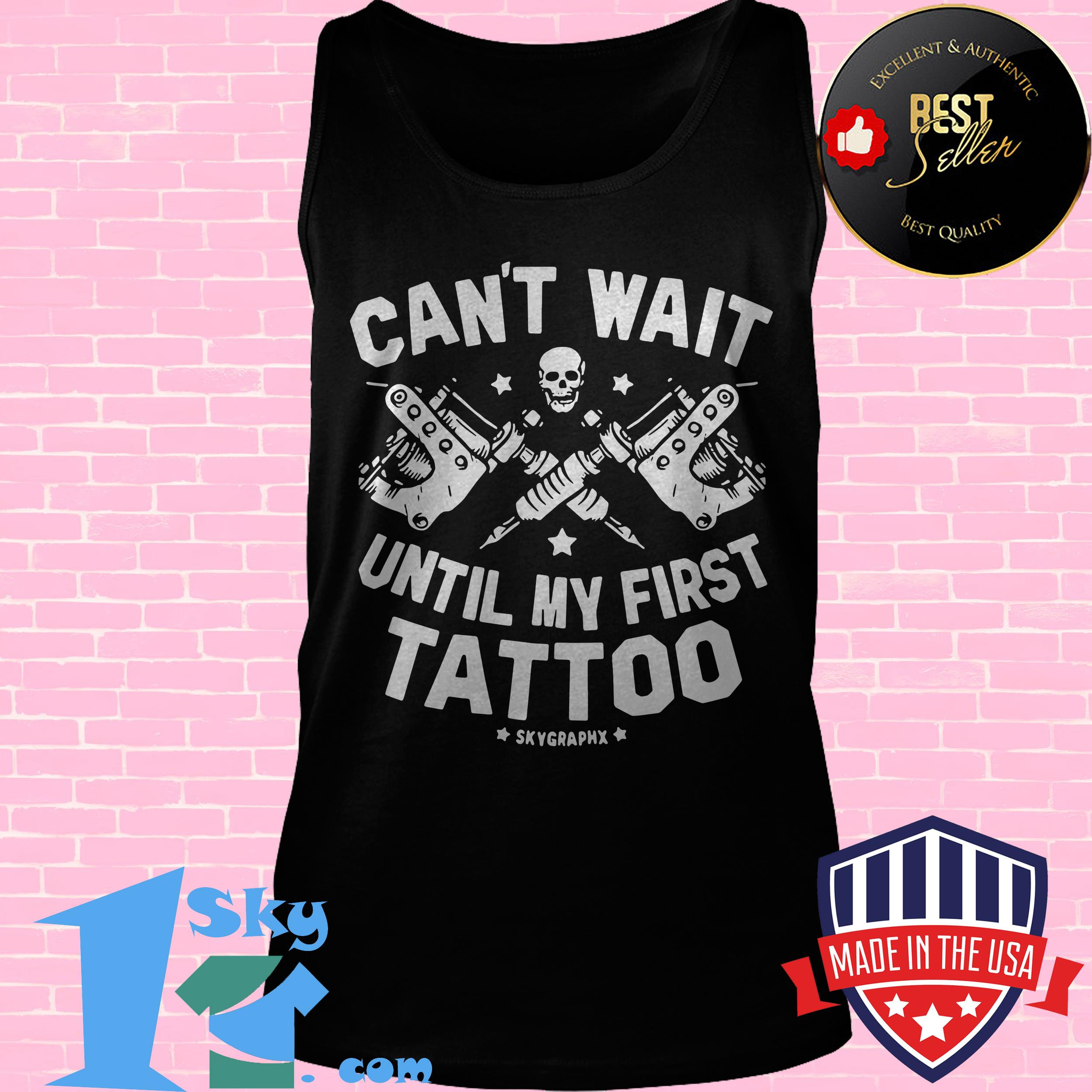 cant wait until first tattoo skull tank top - Can't Wait Until First Tattoo Skull shirt