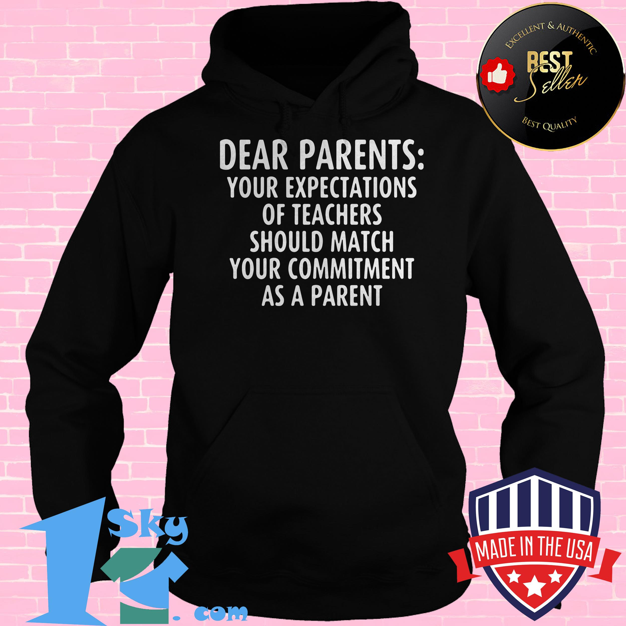 dear parents your expectations of teachers should match your commitment as a parent hoodie - Dear Parents Your Expectations Of Teachers Should Match Your Commitment As A Parent shirt