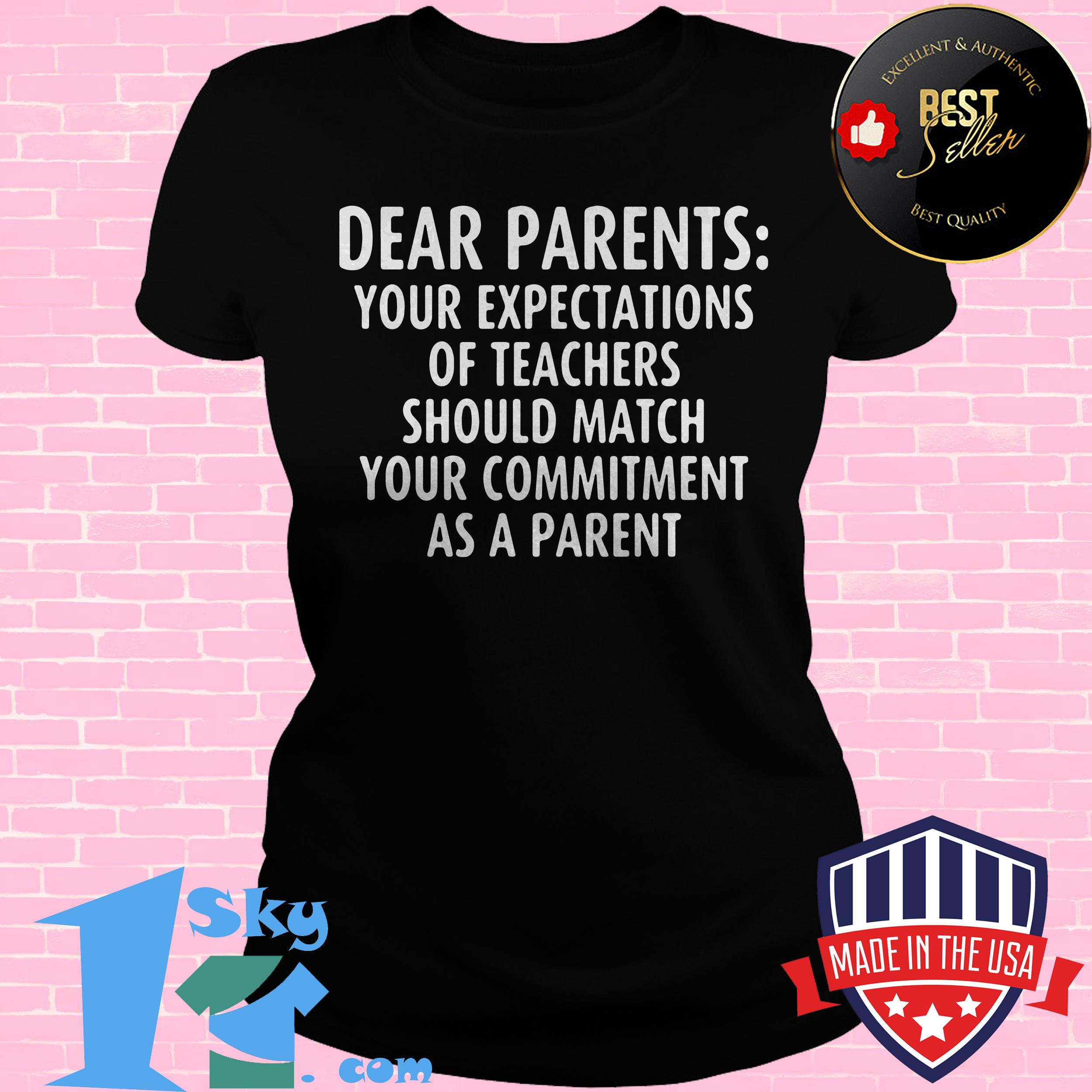 dear parents your expectations of teachers should match your commitment as a parent ladies tee - Dear Parents Your Expectations Of Teachers Should Match Your Commitment As A Parent shirt