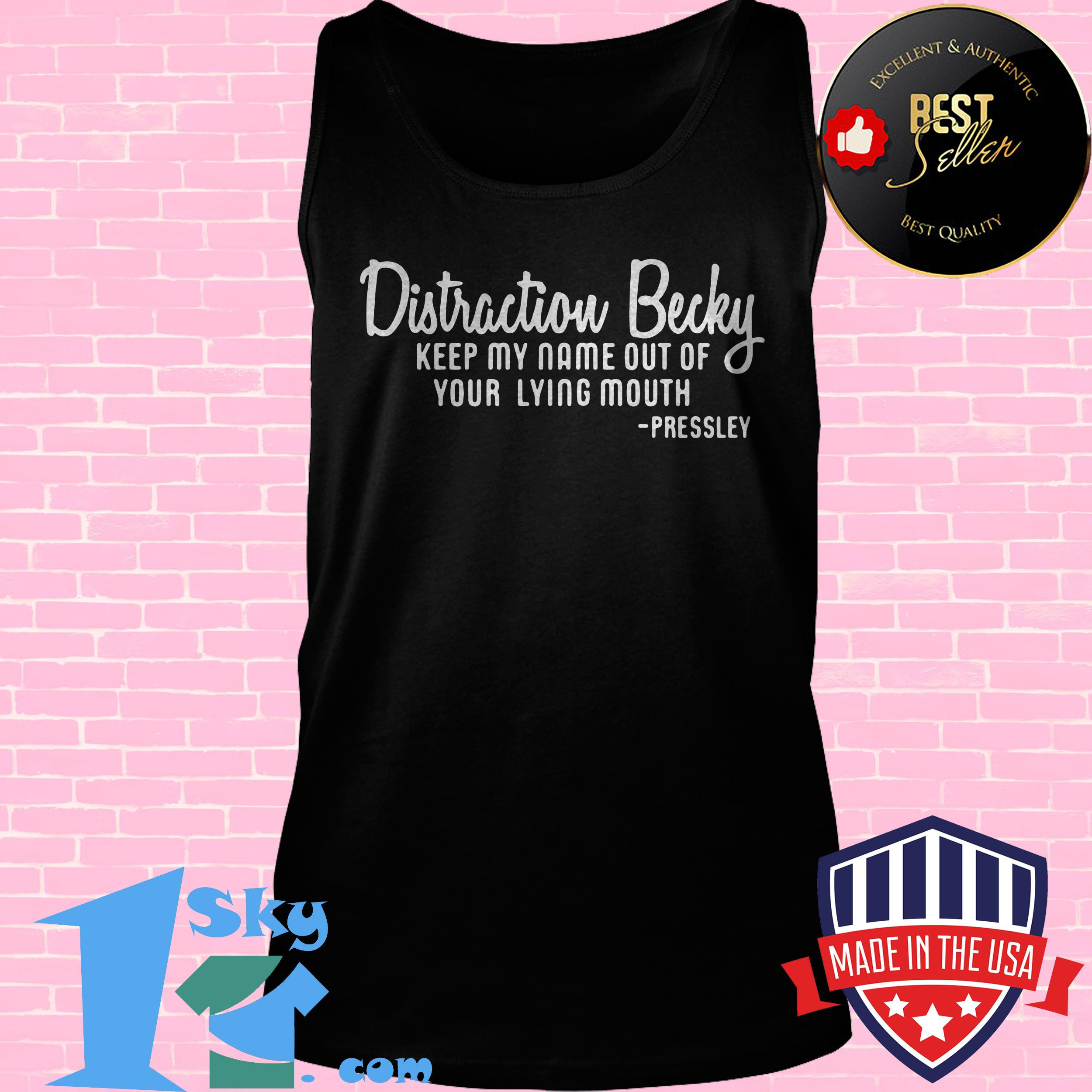 distraction becky keep my name out of your lying mouth pressley tank top - Distraction Becky Keep My Name Out Of Your Lying Mouth Pressley shirt