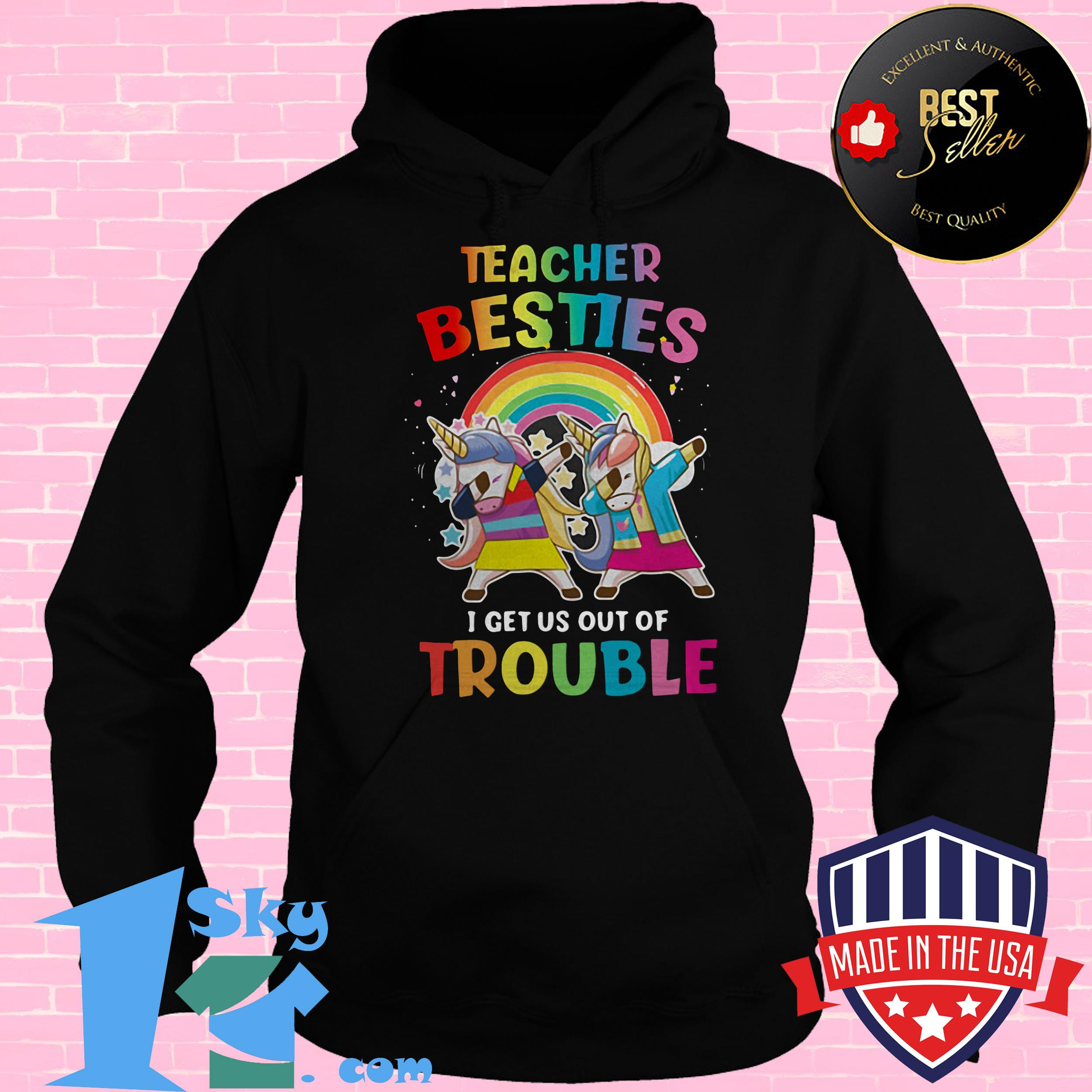 lgbt teacher besties i get us out of trouble unicorn hooodie - LGBT Teacher Besties I Get Us Out Of Trouble Unicorn shirt