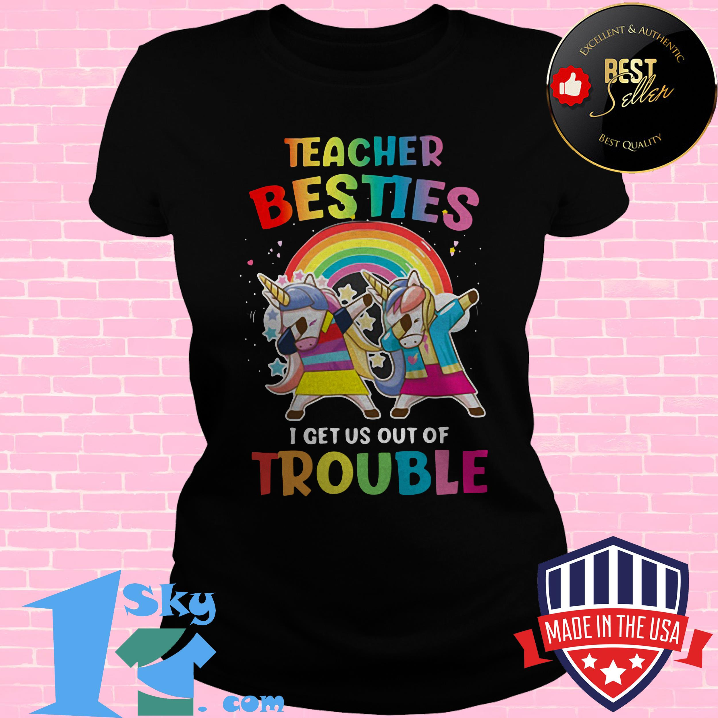 lgbt teacher besties i get us out of trouble unicorn ladies tee - LGBT Teacher Besties I Get Us Out Of Trouble Unicorn shirt