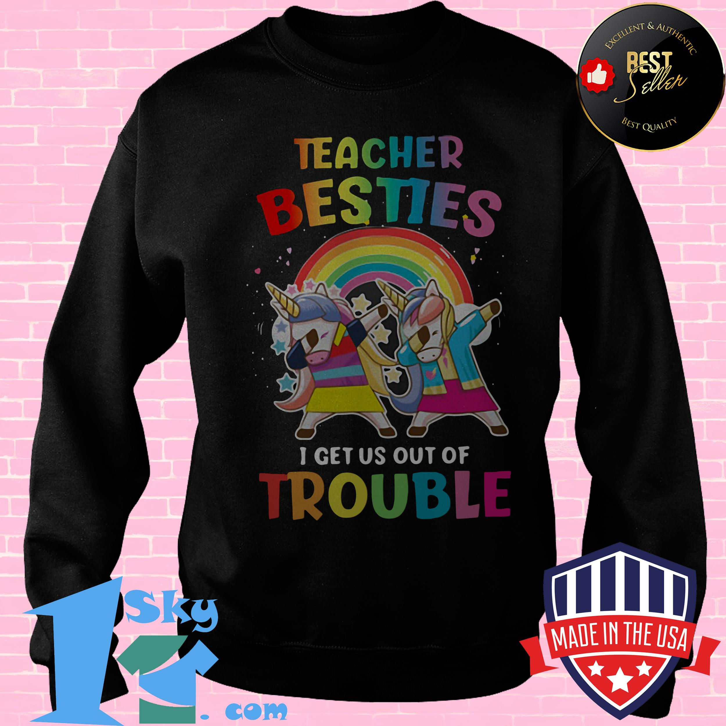 lgbt teacher besties i get us out of trouble unicorn sweatshirt - LGBT Teacher Besties I Get Us Out Of Trouble Unicorn shirt