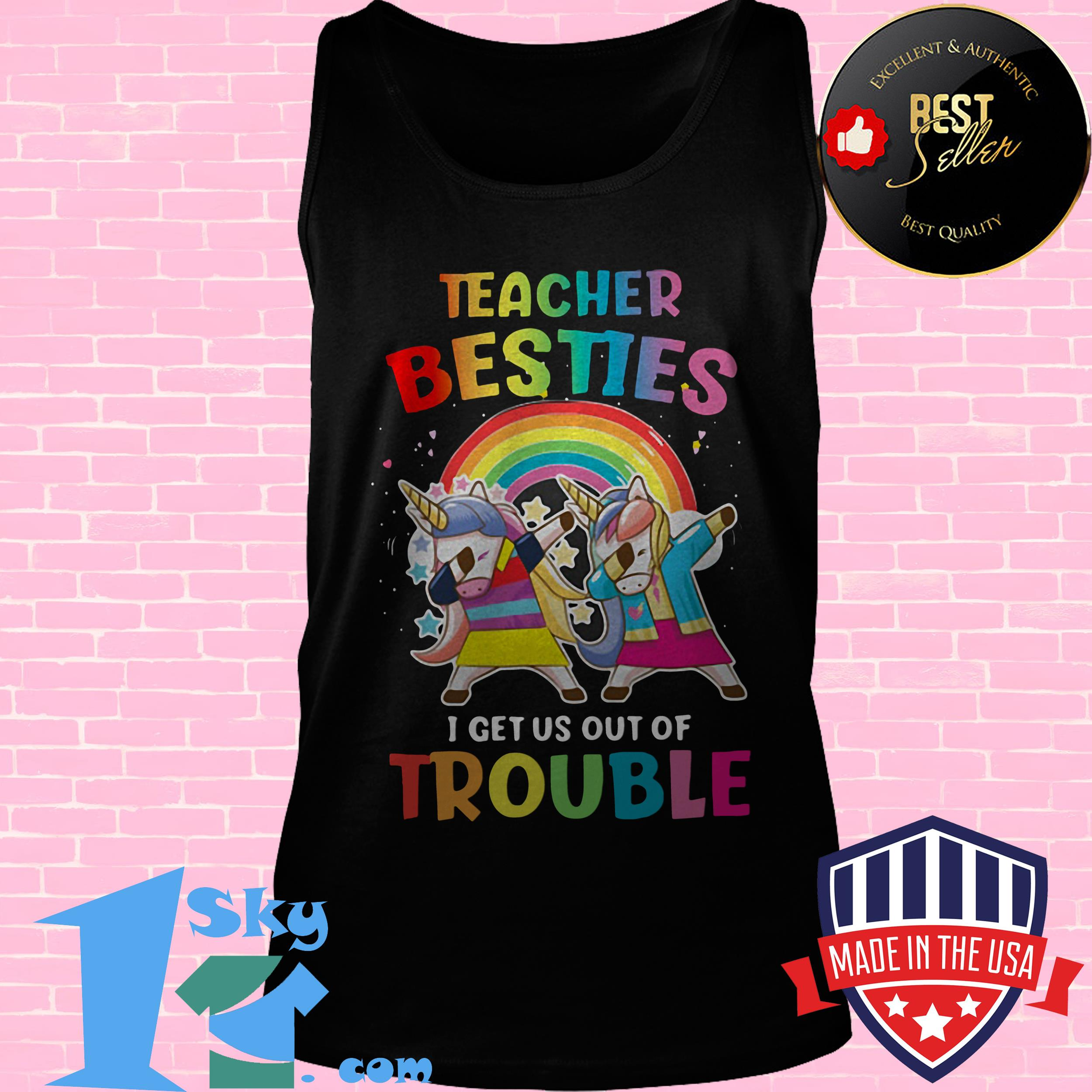 lgbt teacher besties i get us out of trouble unicorn tank top - LGBT Teacher Besties I Get Us Out Of Trouble Unicorn shirt