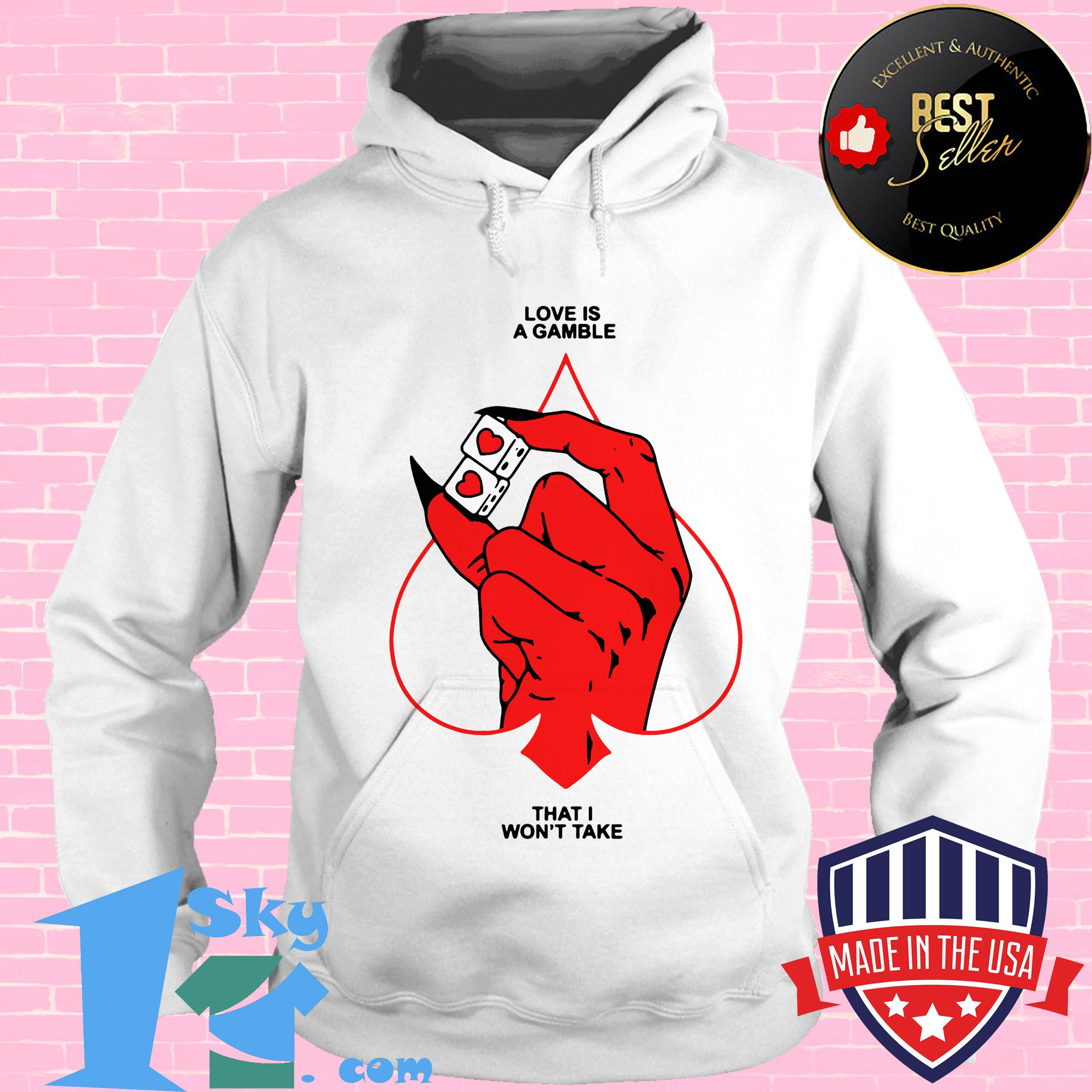 love is a gamble that i wont take hoodie - Love Is A Gamble That I Won't Take shirt