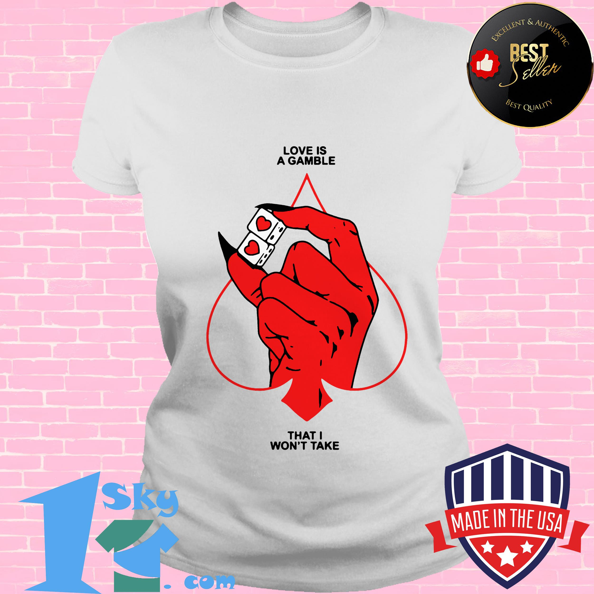 love is a gamble that i wont take ladies tee - Love Is A Gamble That I Won't Take shirt