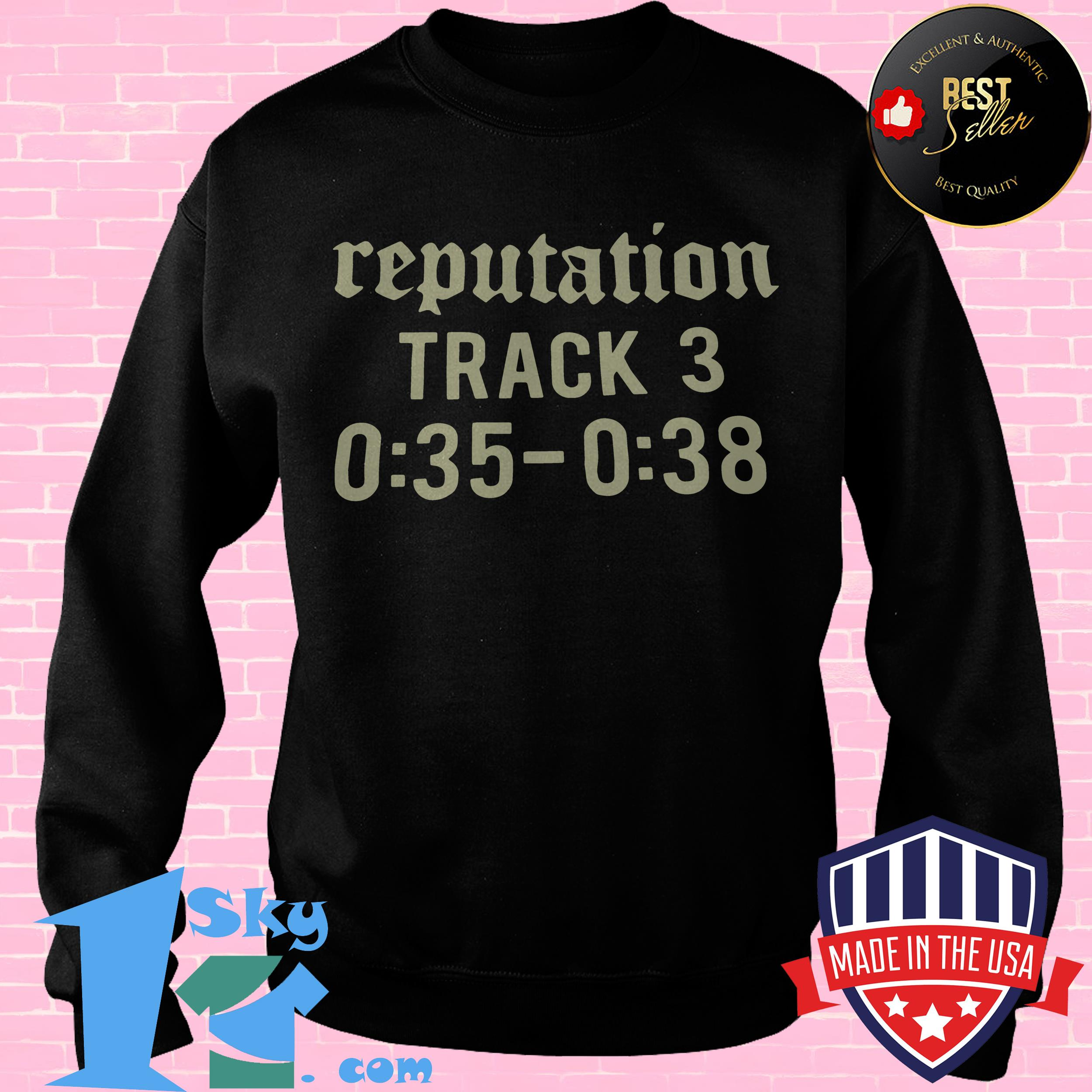 official reputation track 3 035 038 sweatshirt - Official Reputation Track 3 0:35-0:38 shirt