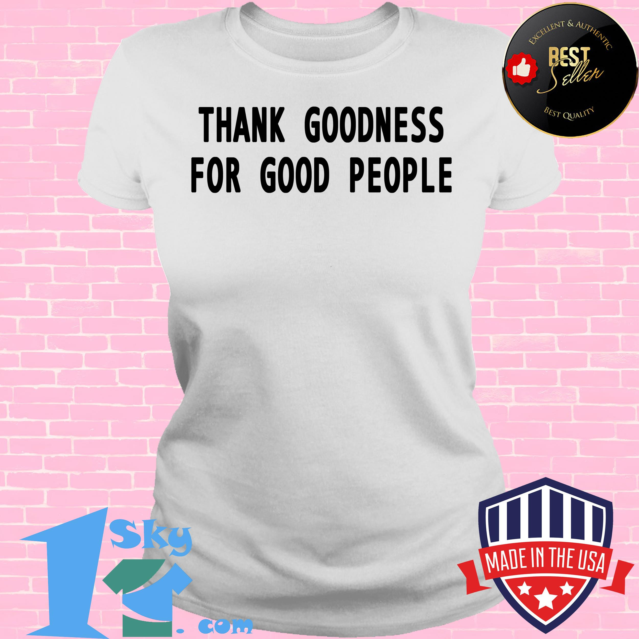 tank goodness for good people ladies tee - Thank Goodness For Good People shirt