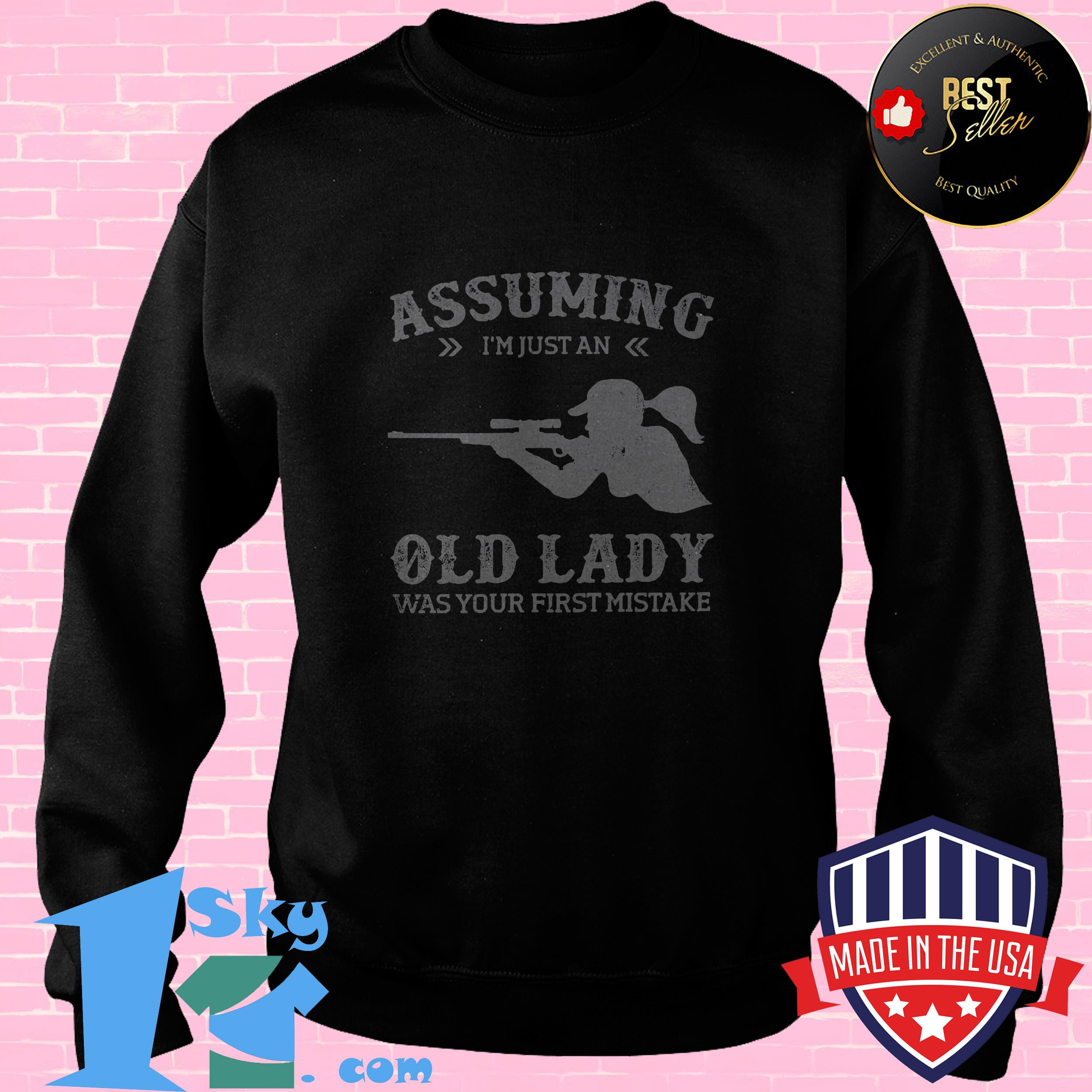 assuming im just an old lady was your first mistake soldier sweashirt - Assuming I'm Just An Old Lady Was Your First Mistake Soldier shirt