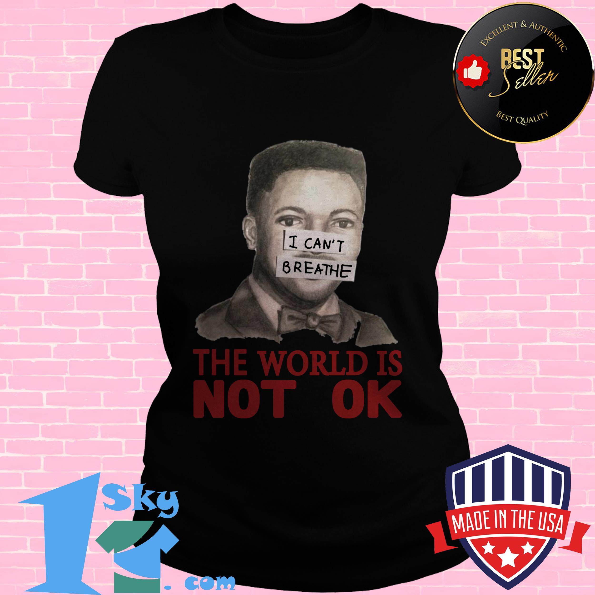 i cant breathe the world is not ok gift ladies tee - I Can't Breathe The World Is Not Ok Gift shirt