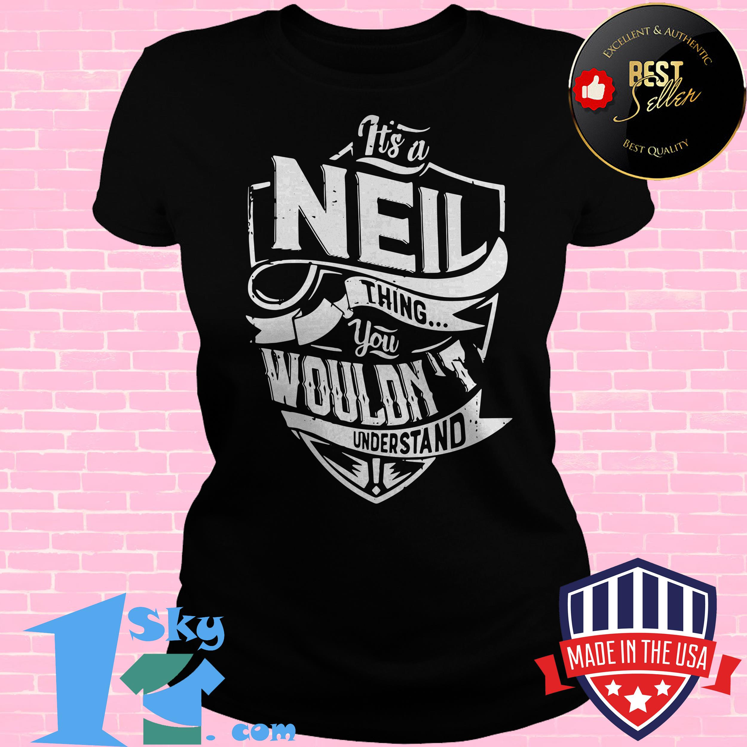 neil thing you wouldnt understand ladies tee - Neil Thing You Wouldn't Understand shirt