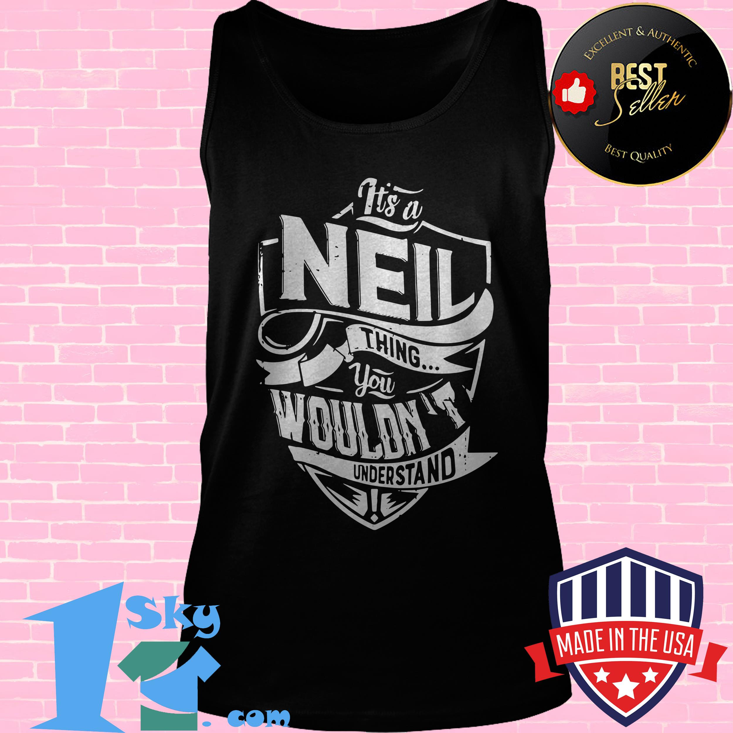 neil thing you wouldnt understand tank top - Neil Thing You Wouldn't Understand shirt