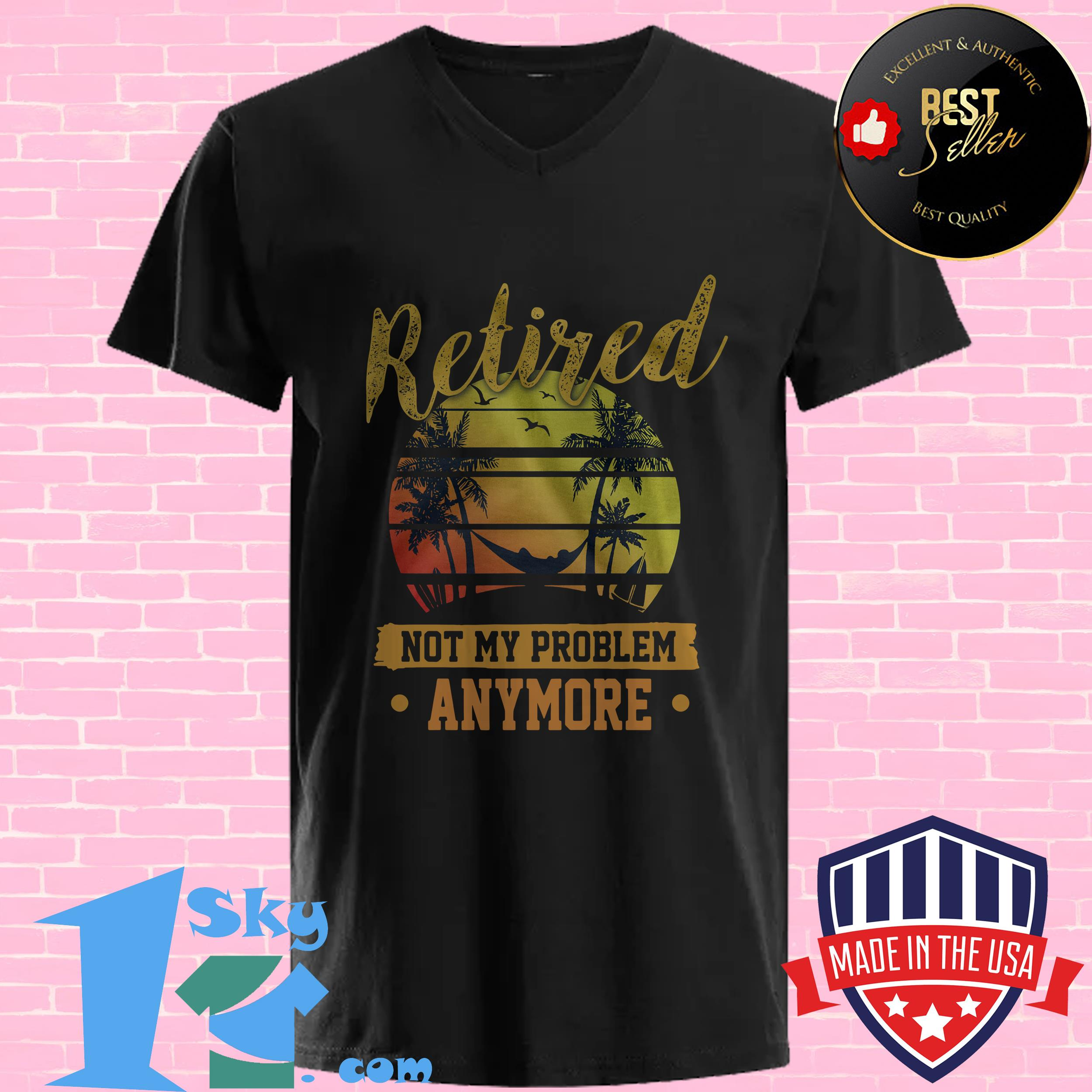 retired not my problem anymore vintage v neck - Retired Not My Problem Anymore Vintage shirt