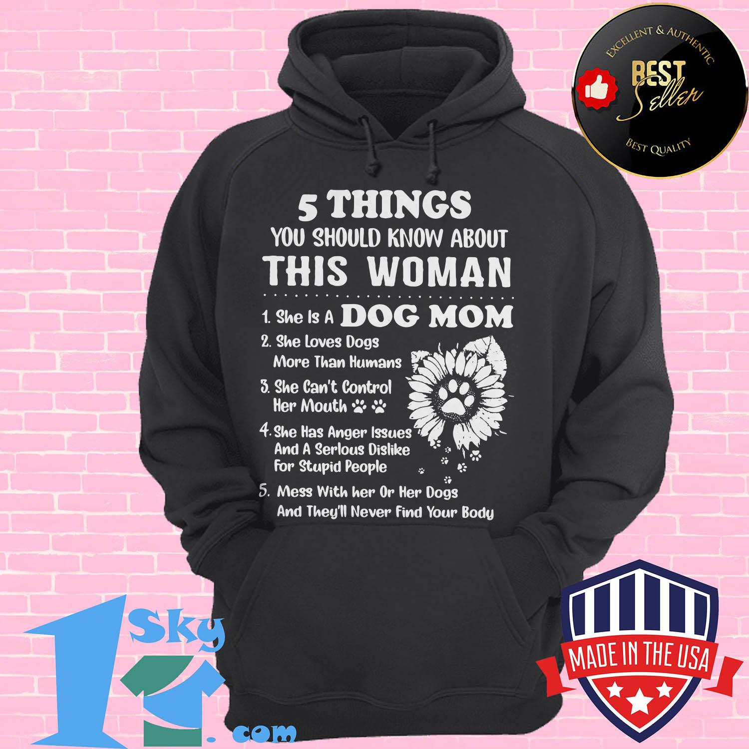5 things you should know about this woman 1 she is a dog mom hoodie - 5 Things You Should Know About This Woman 1 She Is A Dog Mom Sunflower shirt