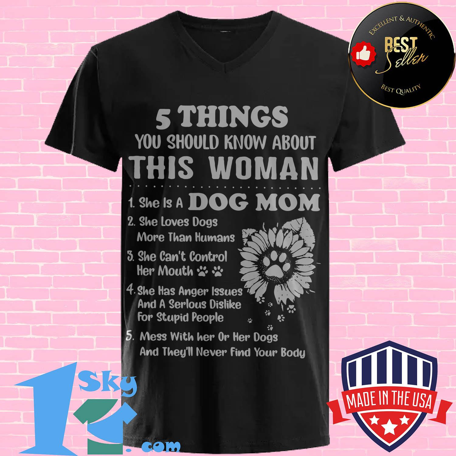 5 things you should know about this woman 1 she is a dog mom v neck - 5 Things You Should Know About This Woman 1 She Is A Dog Mom Sunflower shirt