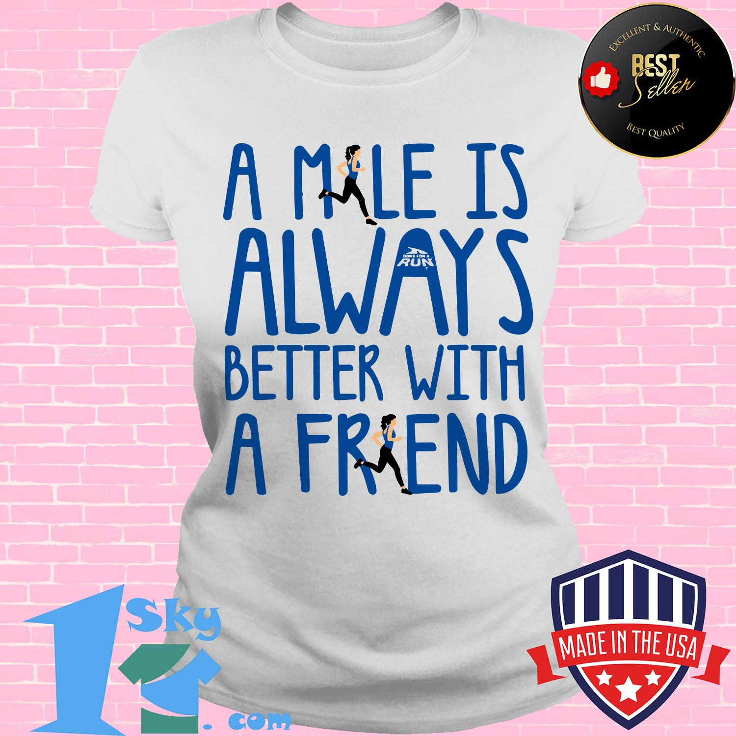 a mile is always better with a friends ladies tee - A mile is always better with a friends shirt
