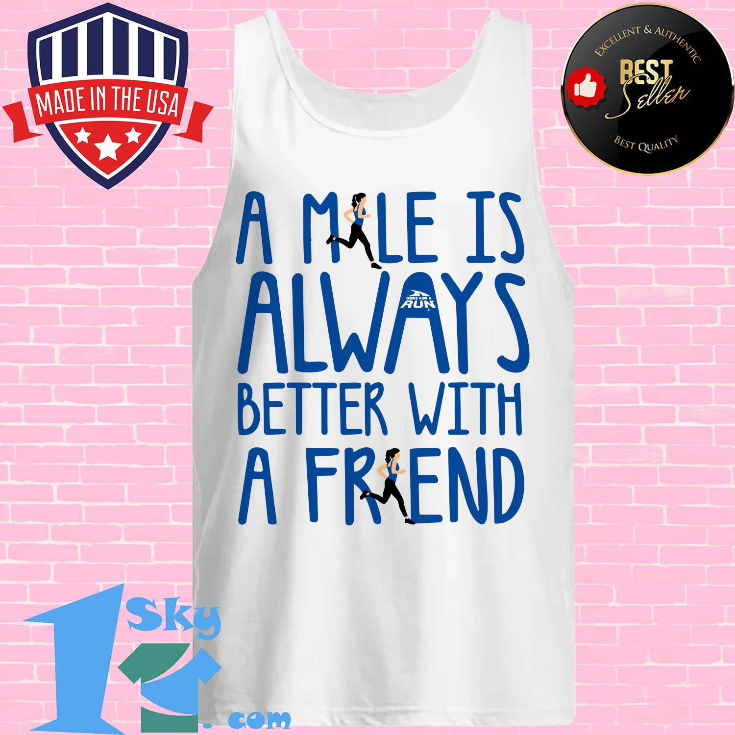 a mile is always better with a friends tank top - A mile is always better with a friends shirt