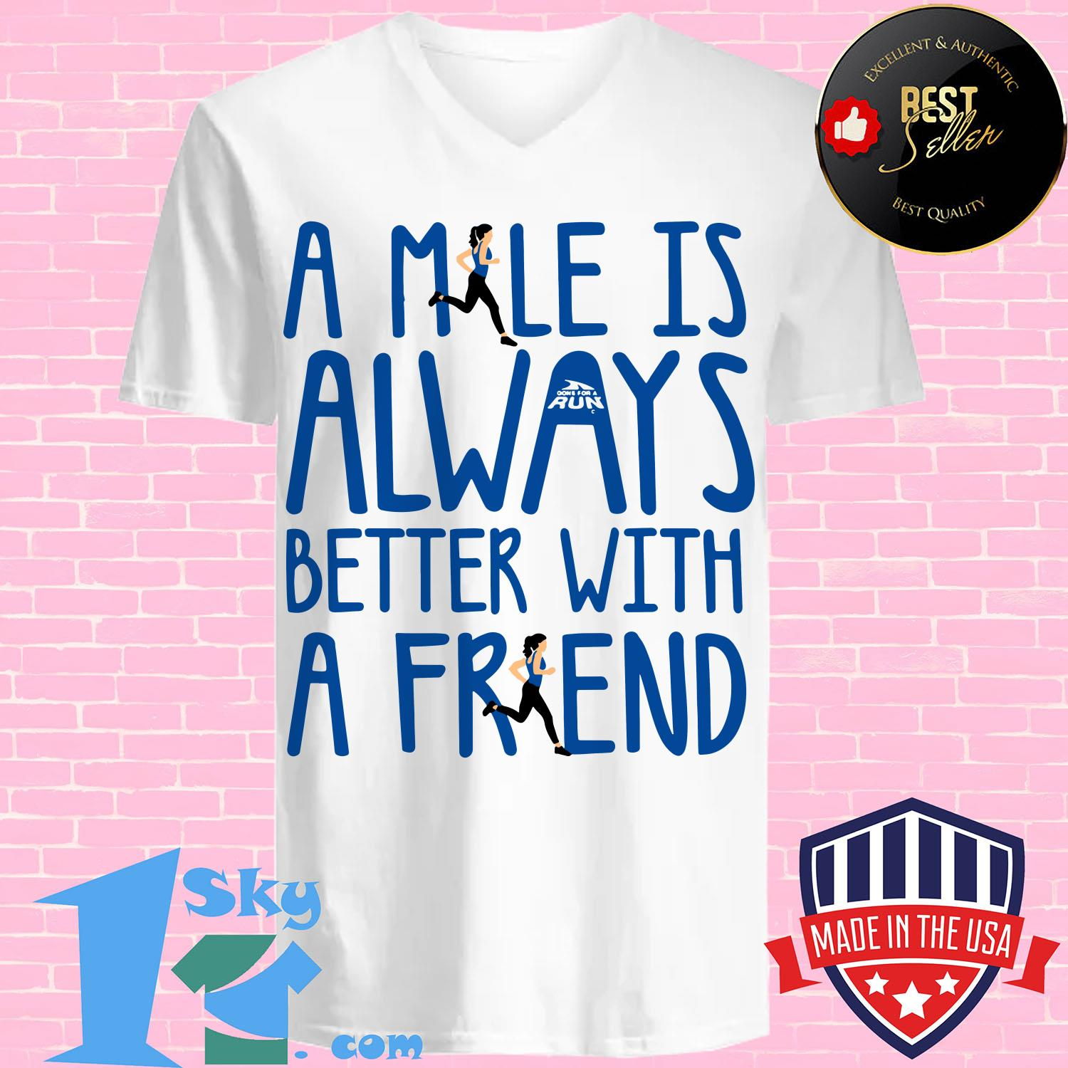 a mile is always better with a friends v neck - A mile is always better with a friends shirt