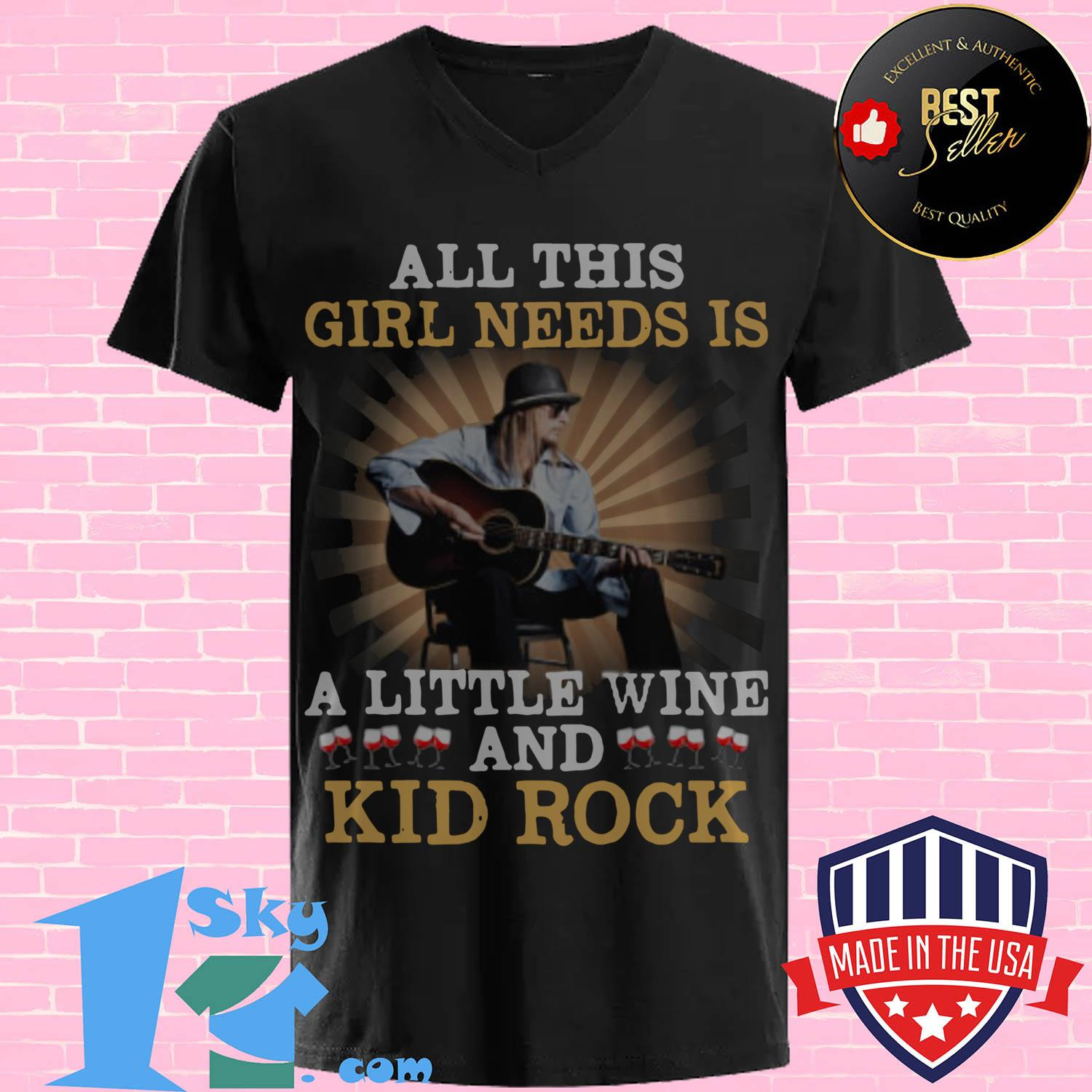 all this girl needs is a little wine and kid rock v neck - All this girl needs is a little Wine and Kid Rock shirt