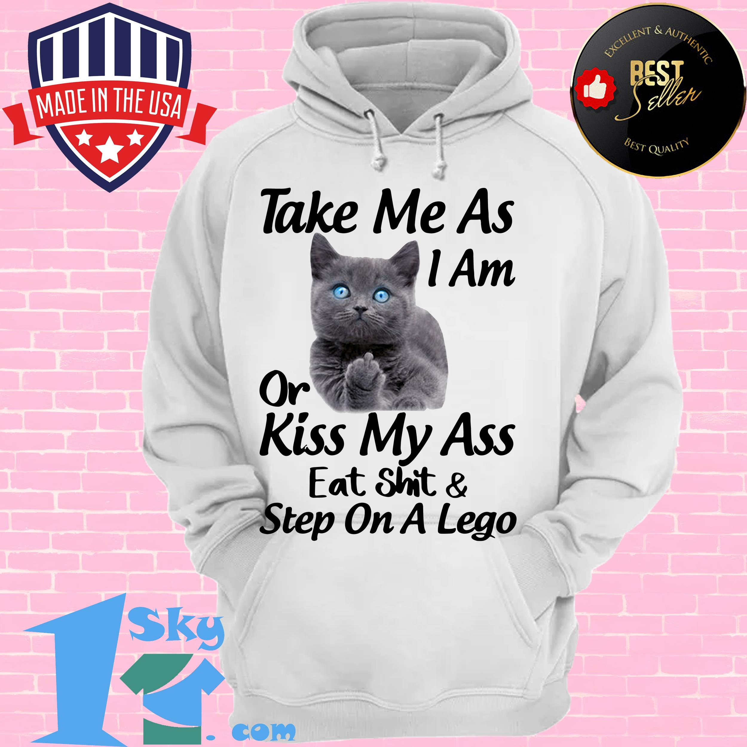 cat take me as i am or kiss my ass eat and step on a lego hoodie - Cat Take Me As I Am Or Kiss My Ass Eat And Step On A Lego shirt