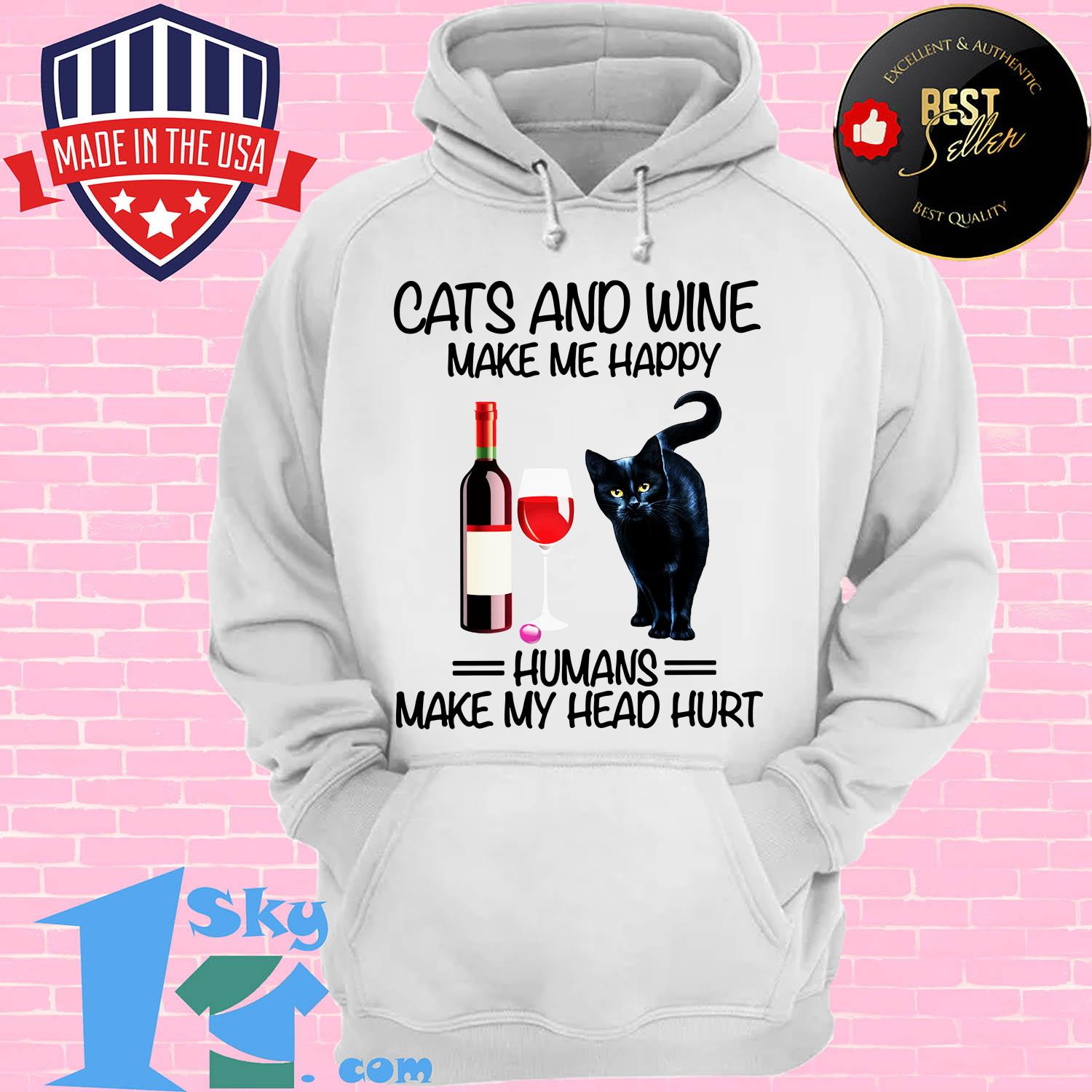 cats and wine make me happy humans make my head hurt hoodie - Cats and wine make me happy humans make my head hurt shirt