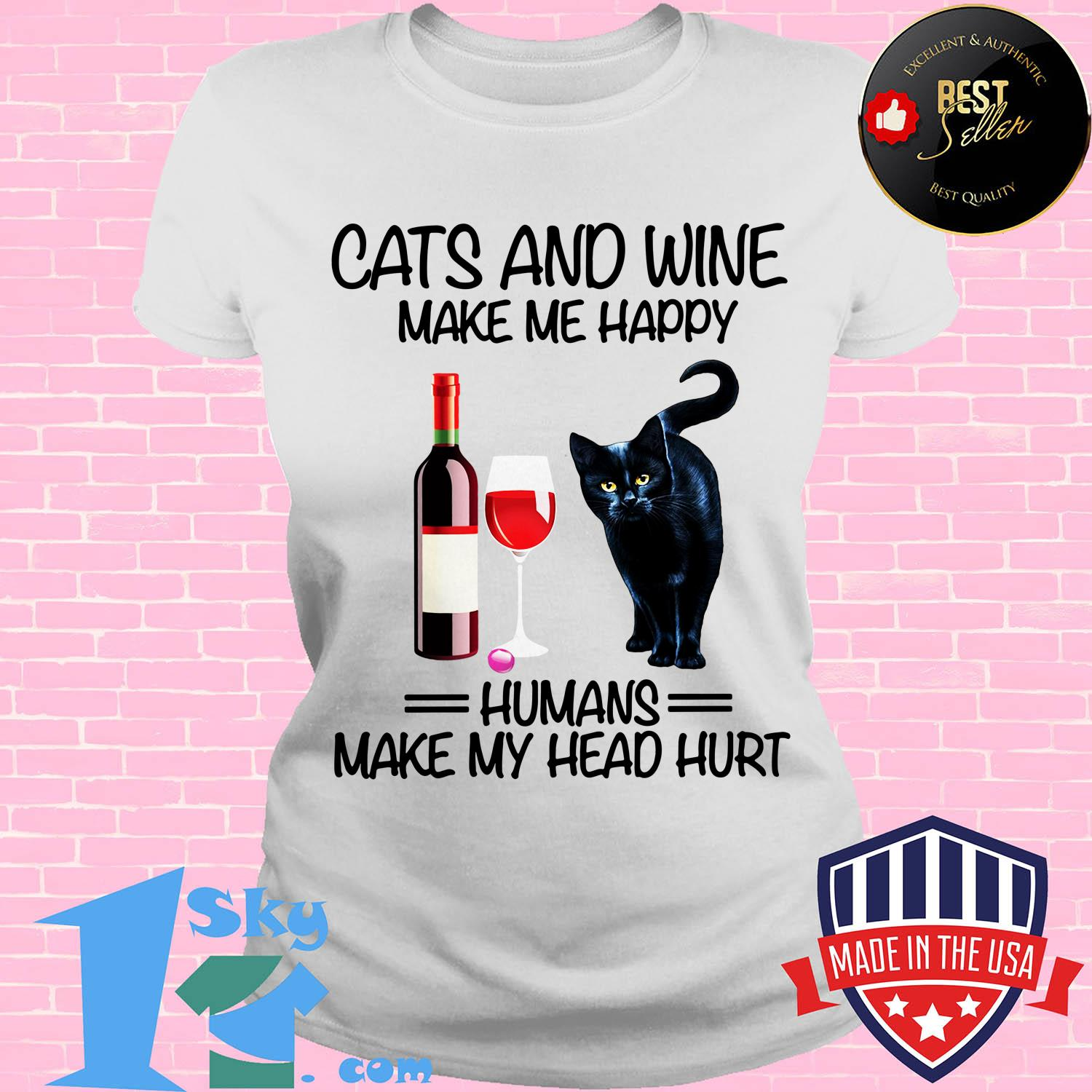 cats and wine make me happy humans make my head hurt ladies tee - Cats and wine make me happy humans make my head hurt shirt