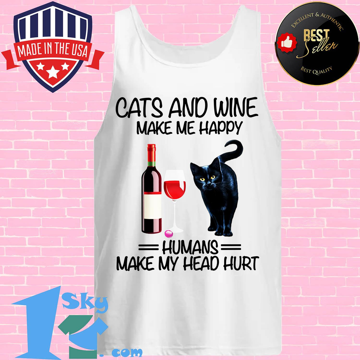 cats and wine make me happy humans make my head hurt tank top - Cats and wine make me happy humans make my head hurt shirt
