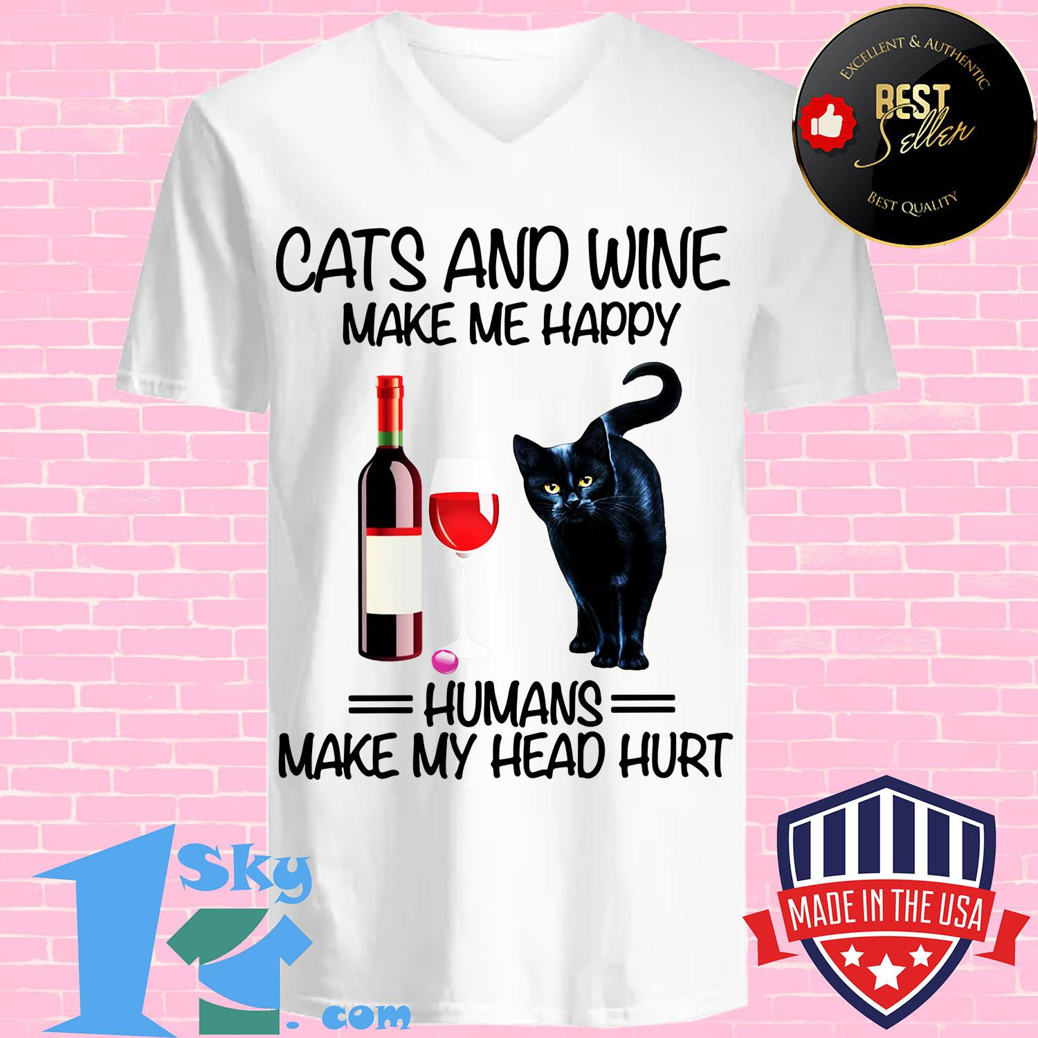 cats and wine make me happy humans make my head hurt v neck - Cats and wine make me happy humans make my head hurt shirt