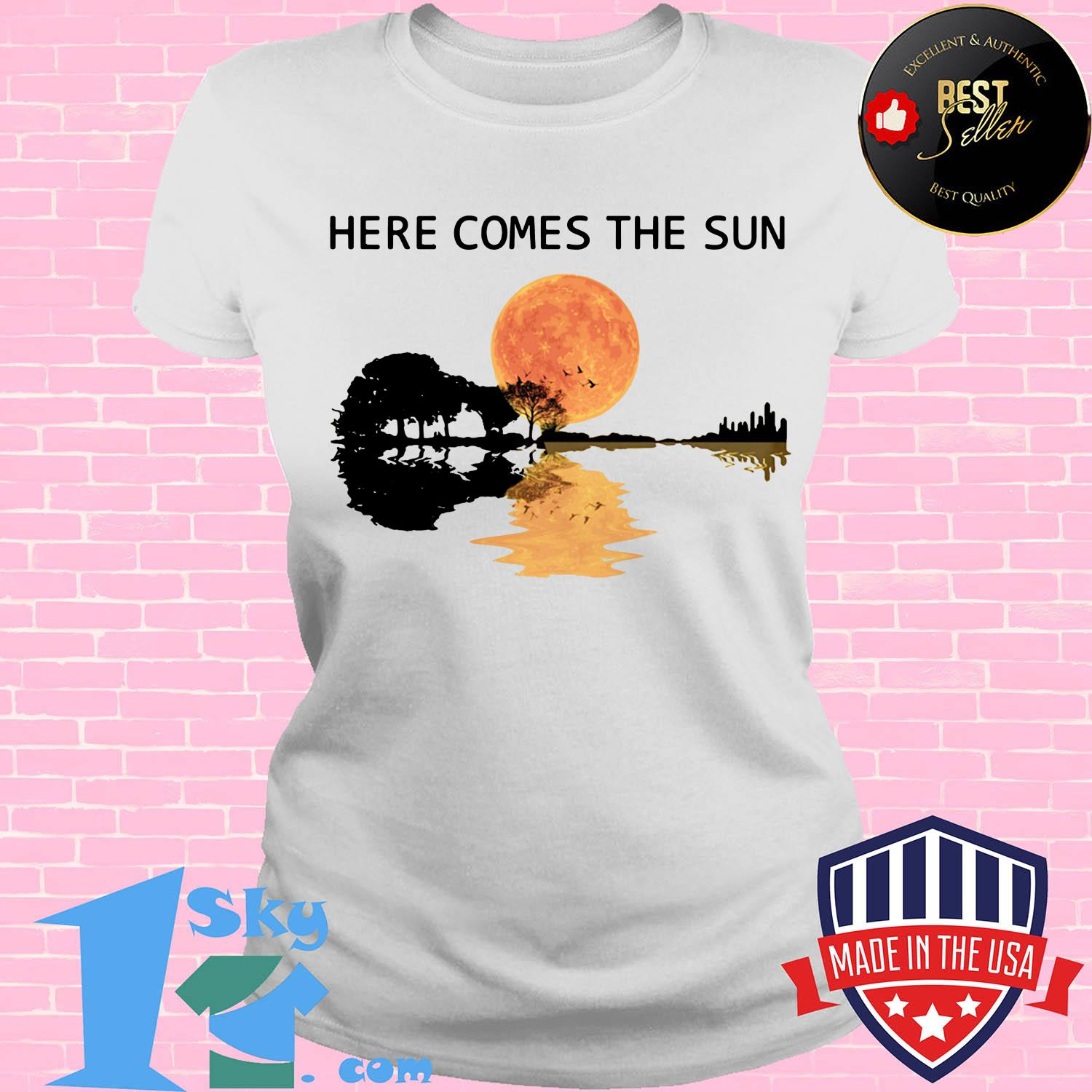 here comes the sun and i say its alright guitar ladies tee - Here Comes The Sun And I Say It's Alright Guitar Shirt