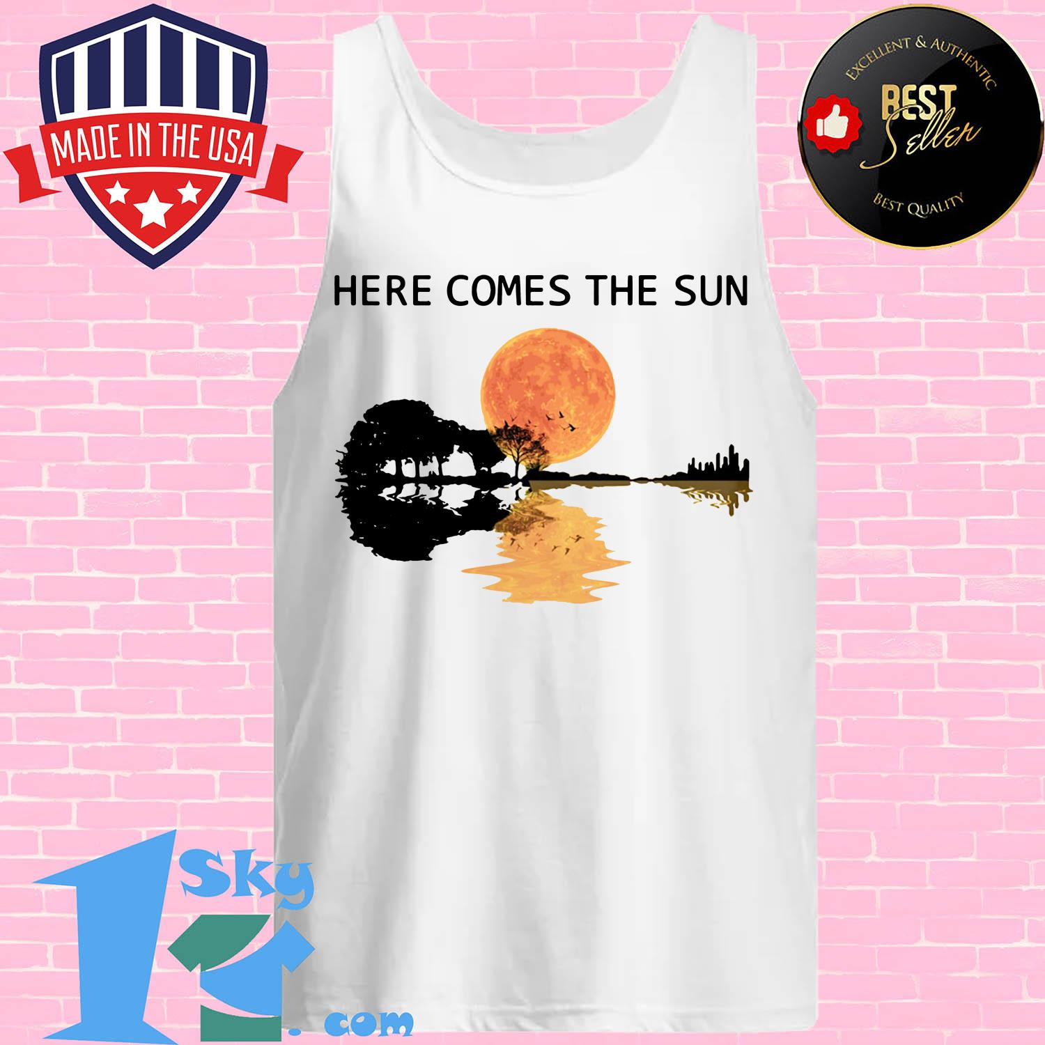 here comes the sun and i say its alright guitar tank top - Here Comes The Sun And I Say It's Alright Guitar Shirt